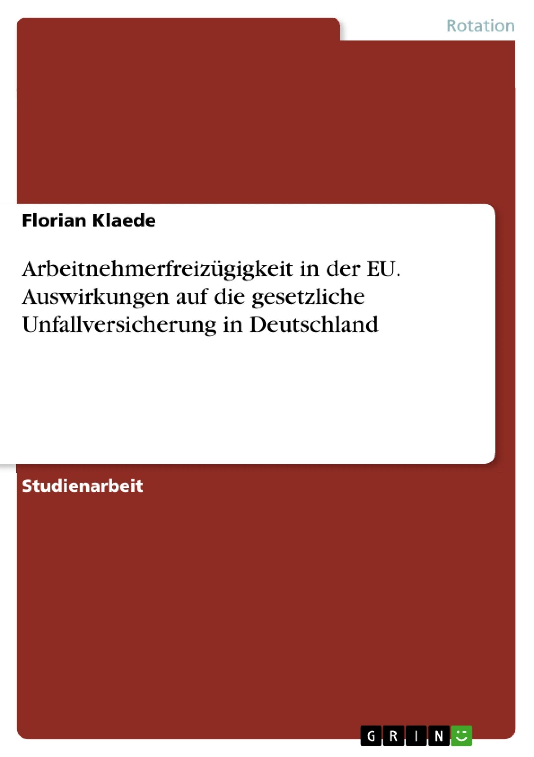Titel: Arbeitnehmerfreizügigkeit in der EU. Auswirkungen auf die gesetzliche Unfallversicherung in Deutschland