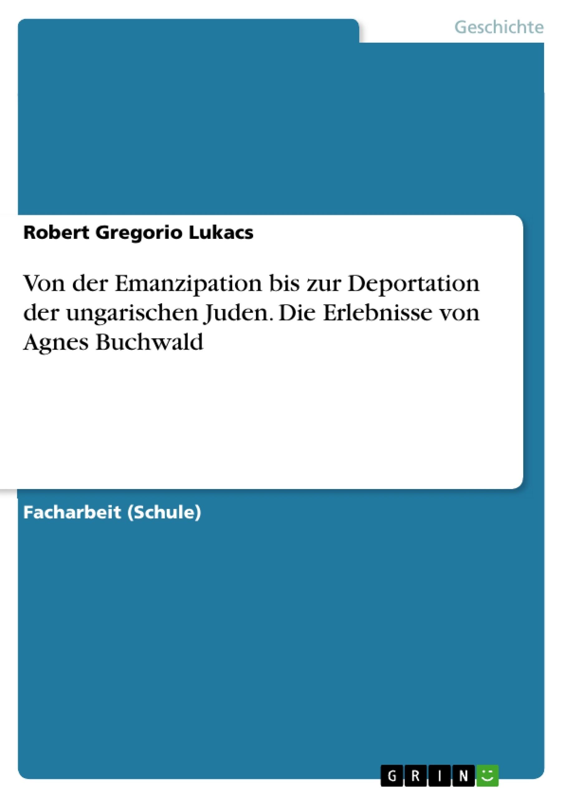 Titel: Von der Emanzipation bis zur Deportation der ungarischen Juden. Die Erlebnisse von Agnes Buchwald