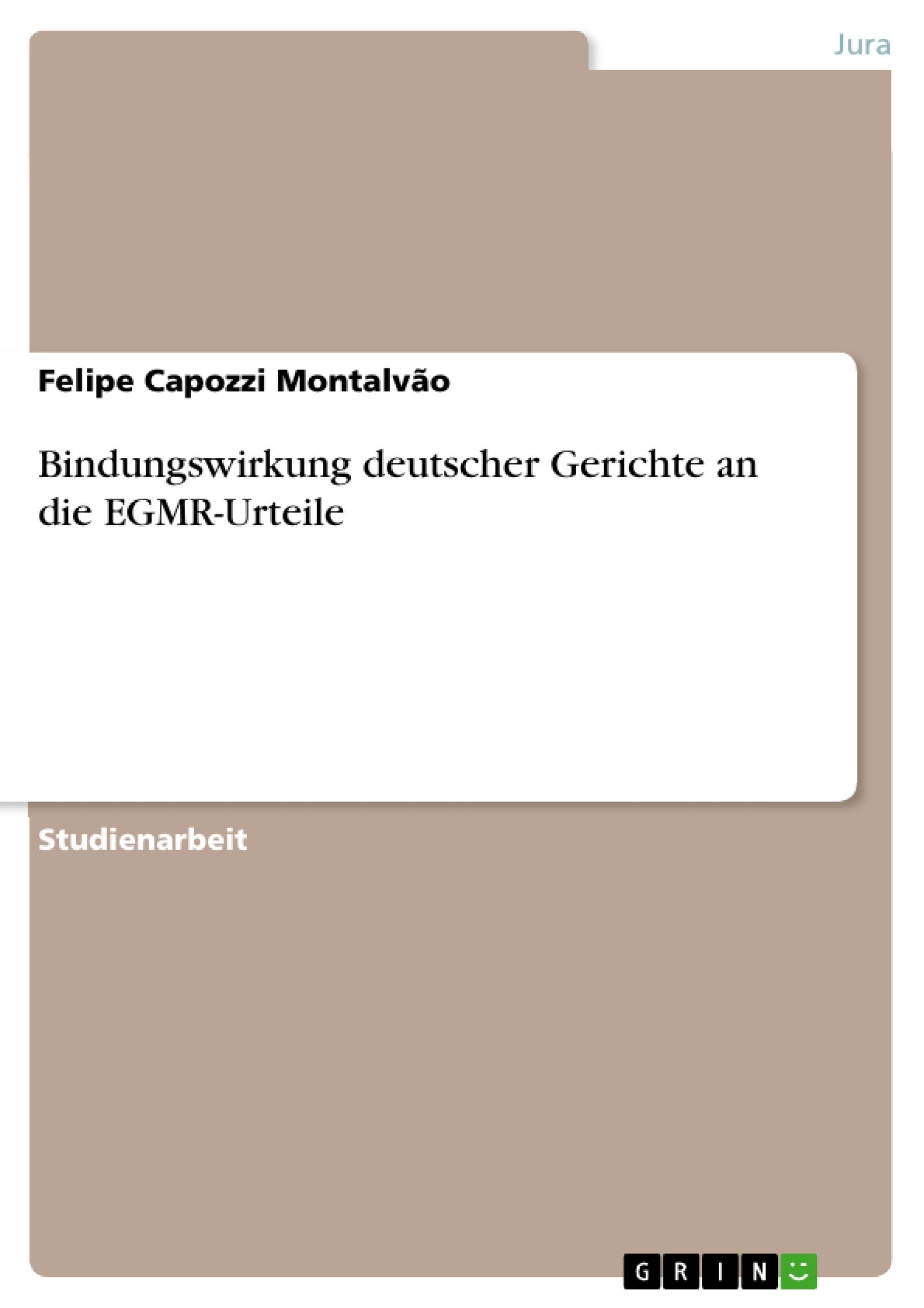 Titel: Bindungswirkung deutscher Gerichte an die EGMR-Urteile