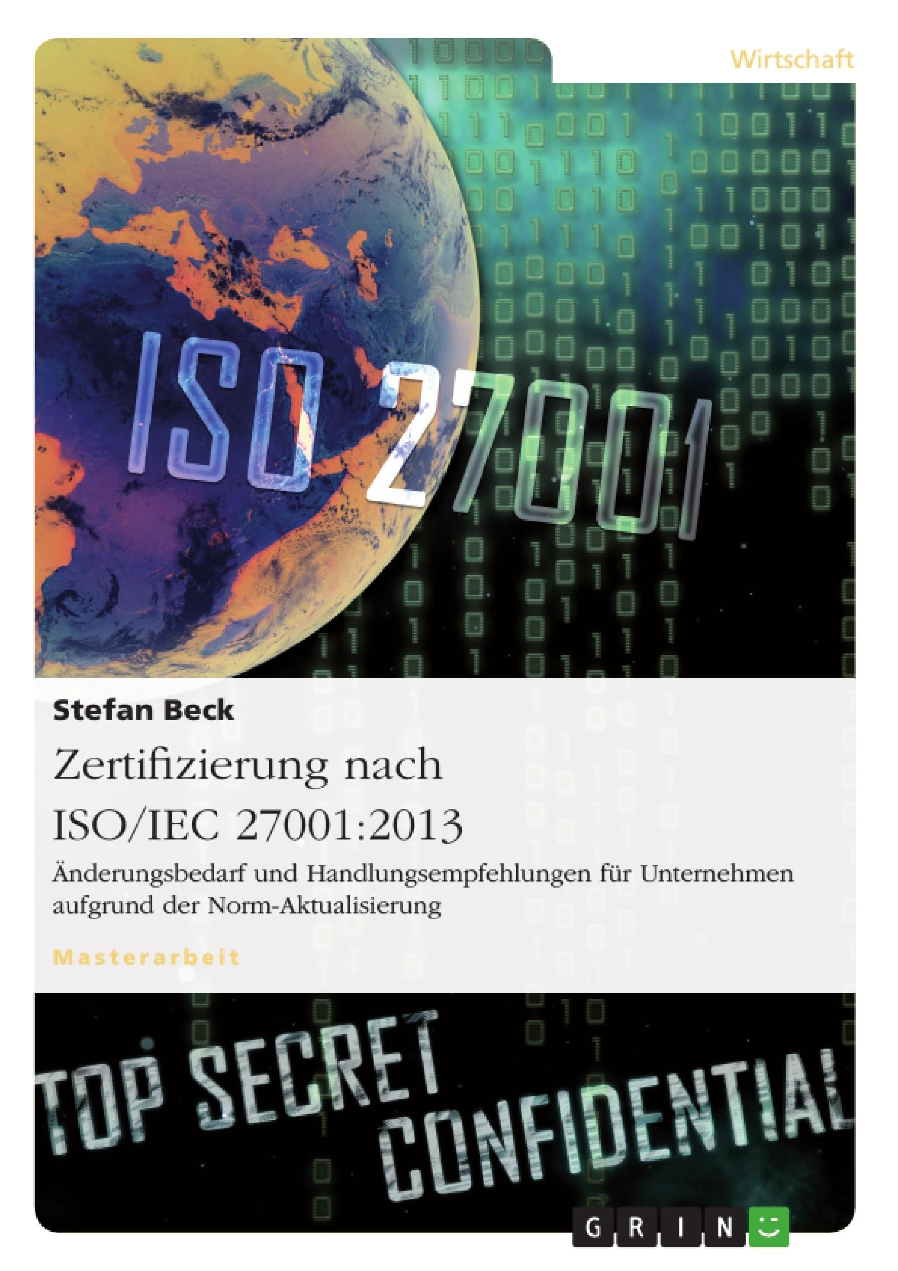 Titel: Zertifizierung nach ISO/IEC 27001:2013. Änderungsbedarf und  Handlungsempfehlungen für Unternehmen aufgrund der Norm-Aktualisierung