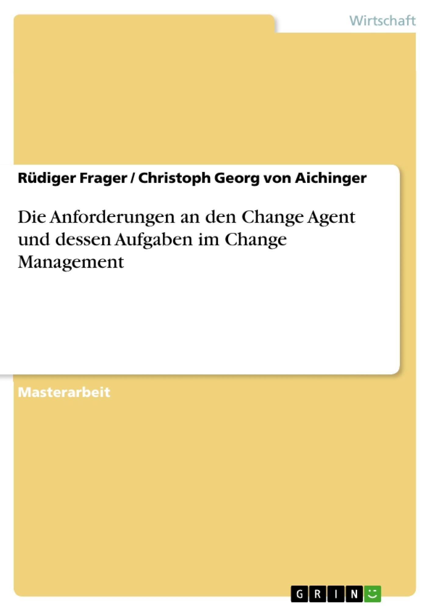 Titel: Die Anforderungen an den Change Agent und dessen Aufgaben im Change Management