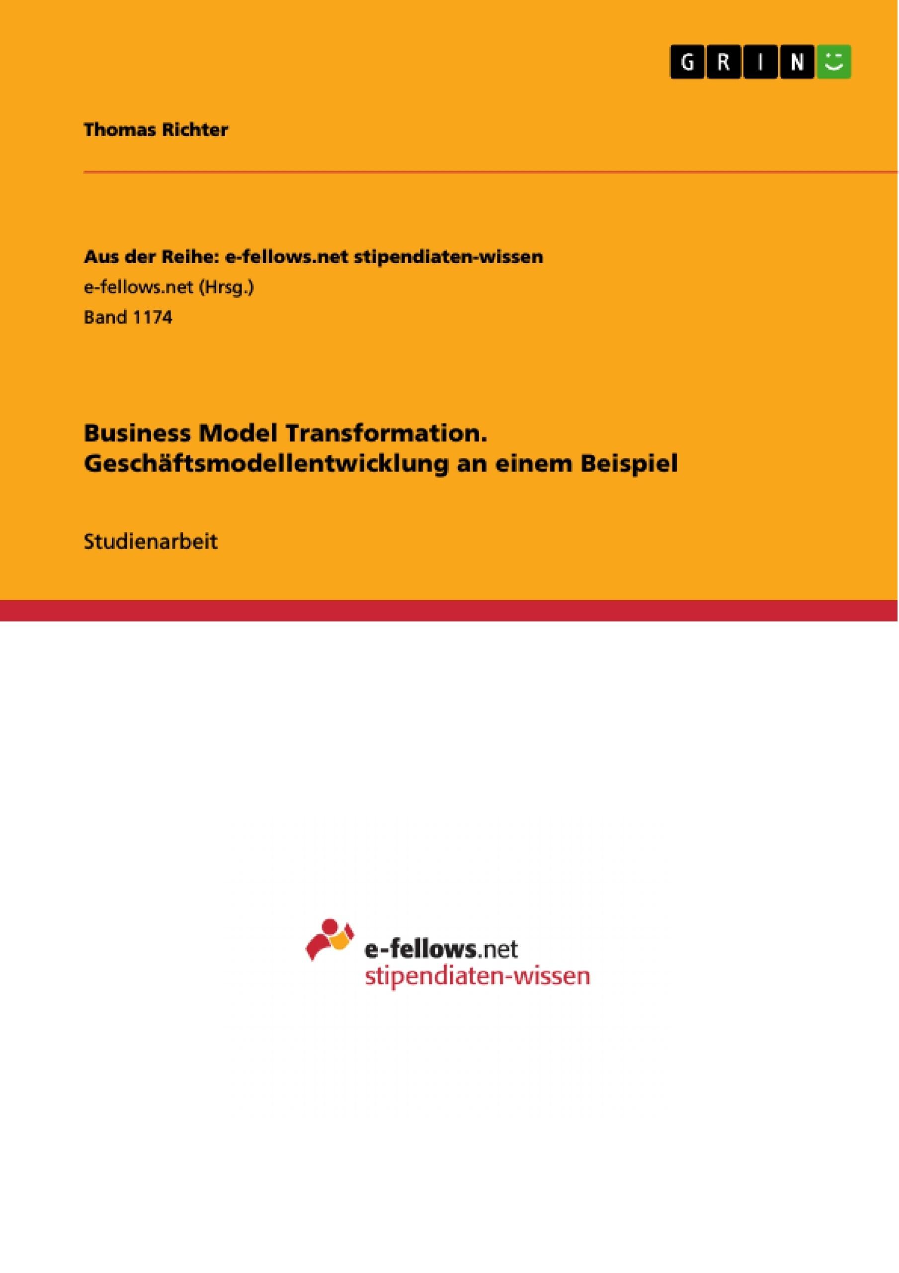Titel: Business Model Transformation. Geschäftsmodellentwicklung an einem Beispiel