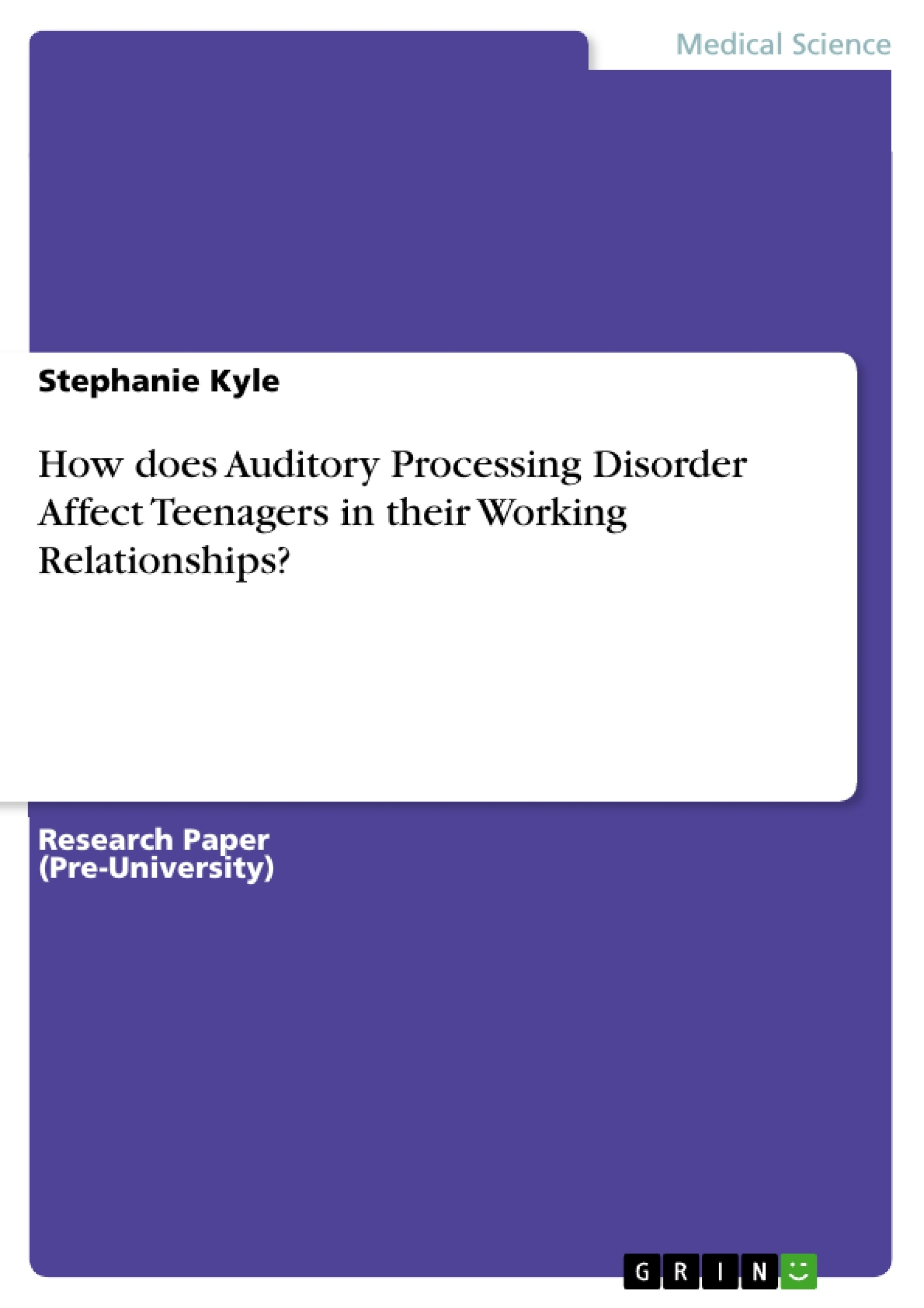 Title: How does Auditory Processing Disorder Affect Teenagers in their Working Relationships?