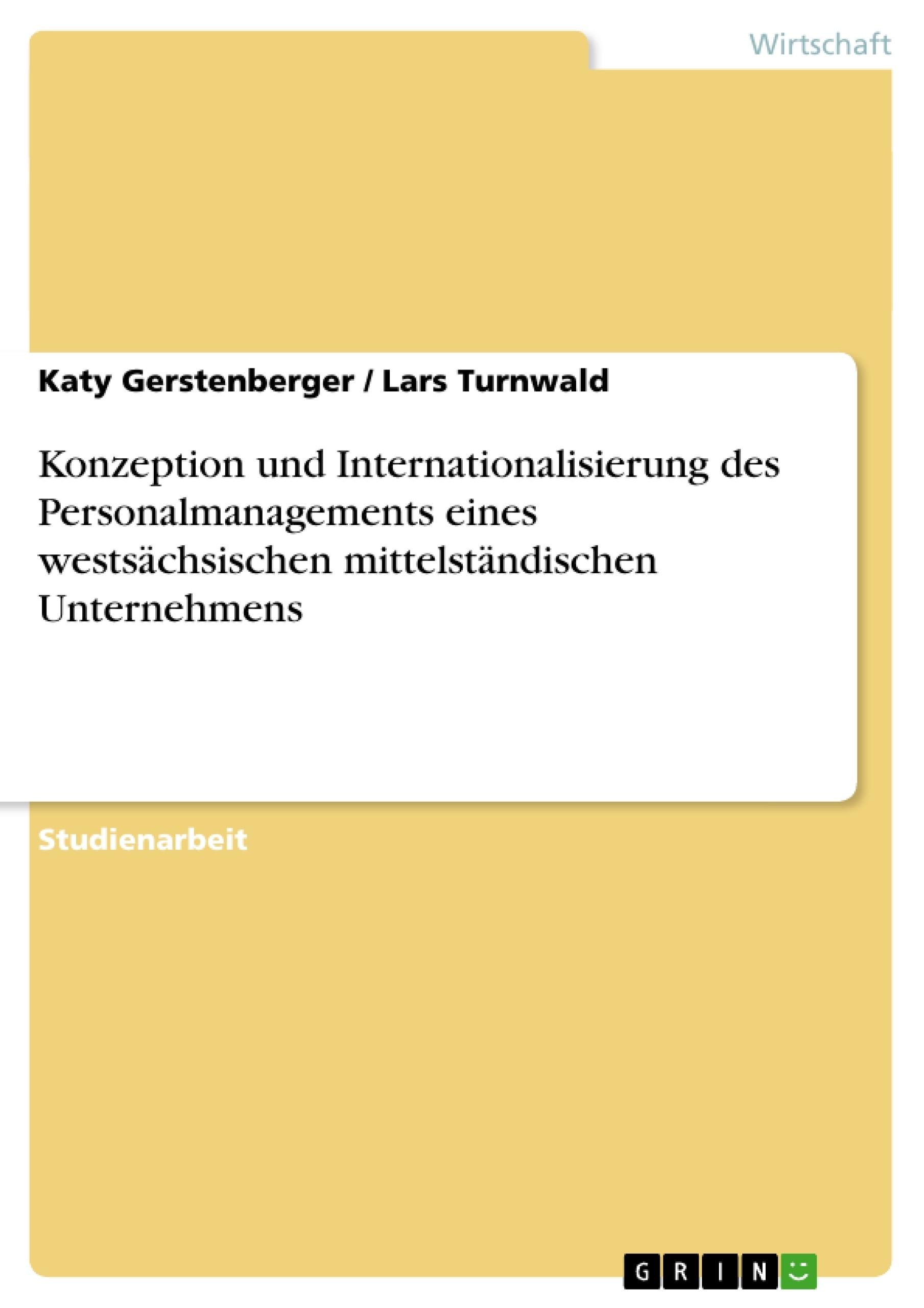 Titel: Konzeption und Internationalisierung des Personalmanagements eines westsächsischen mittelständischen Unternehmens