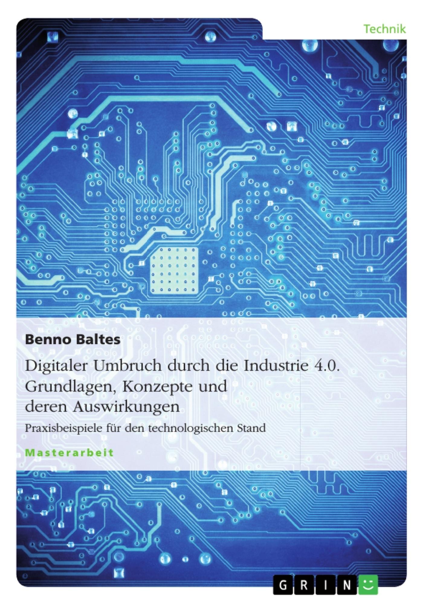 Titel: Digitaler Umbruch durch die Industrie 4.0. Grundlagen, Konzepte und deren Auswirkungen