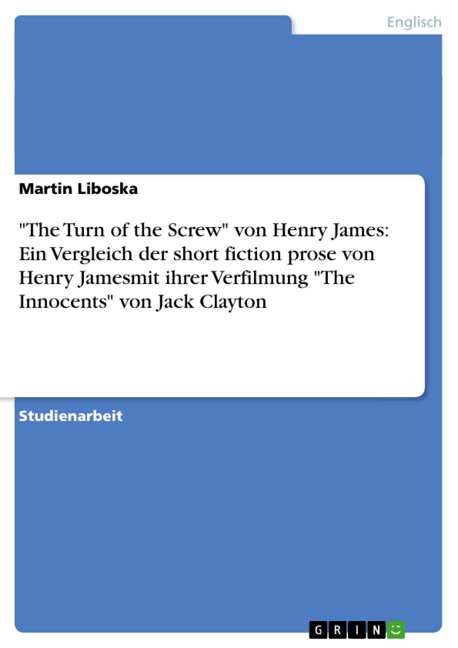 """Titel: """"The Turn of the Screw"""" von Henry James: Ein Vergleich der short fiction prose von Henry Jamesmit ihrer Verfilmung """"The Innocents"""" von Jack Clayton"""