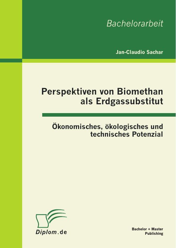 Perspektiven von Biomethan als Erdgassubstitut: Ökonomisches, ...