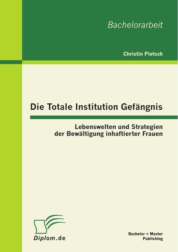 Die Totale Institution Gefängnis: Lebenswelten und Strategien der ...