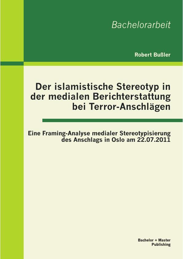 Der islamistische Stereotyp in der medialen Berichterstattung bei ...