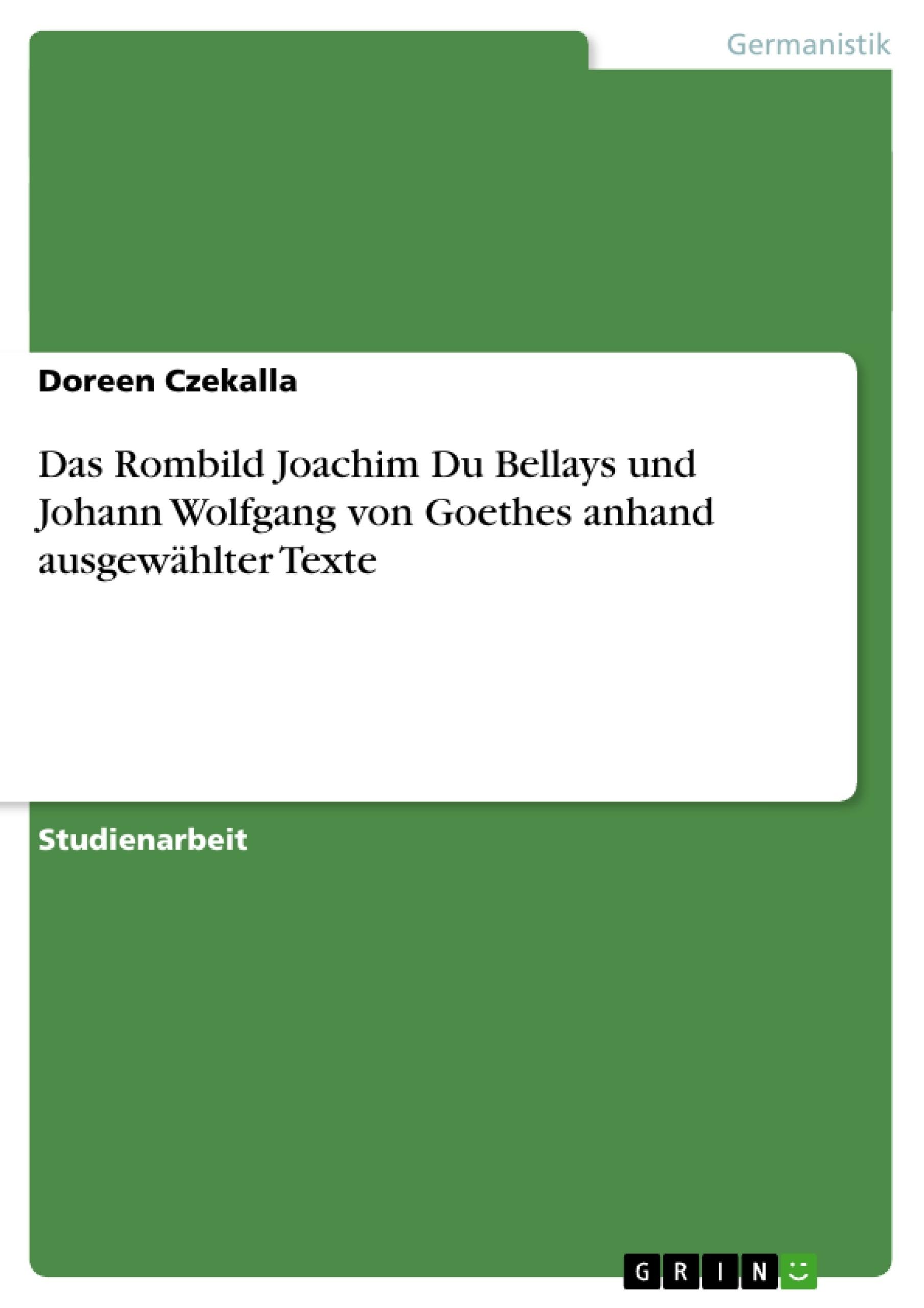 Titel: Das Rombild Joachim Du Bellays und Johann Wolfgang von Goethes anhand ausgewählter Texte