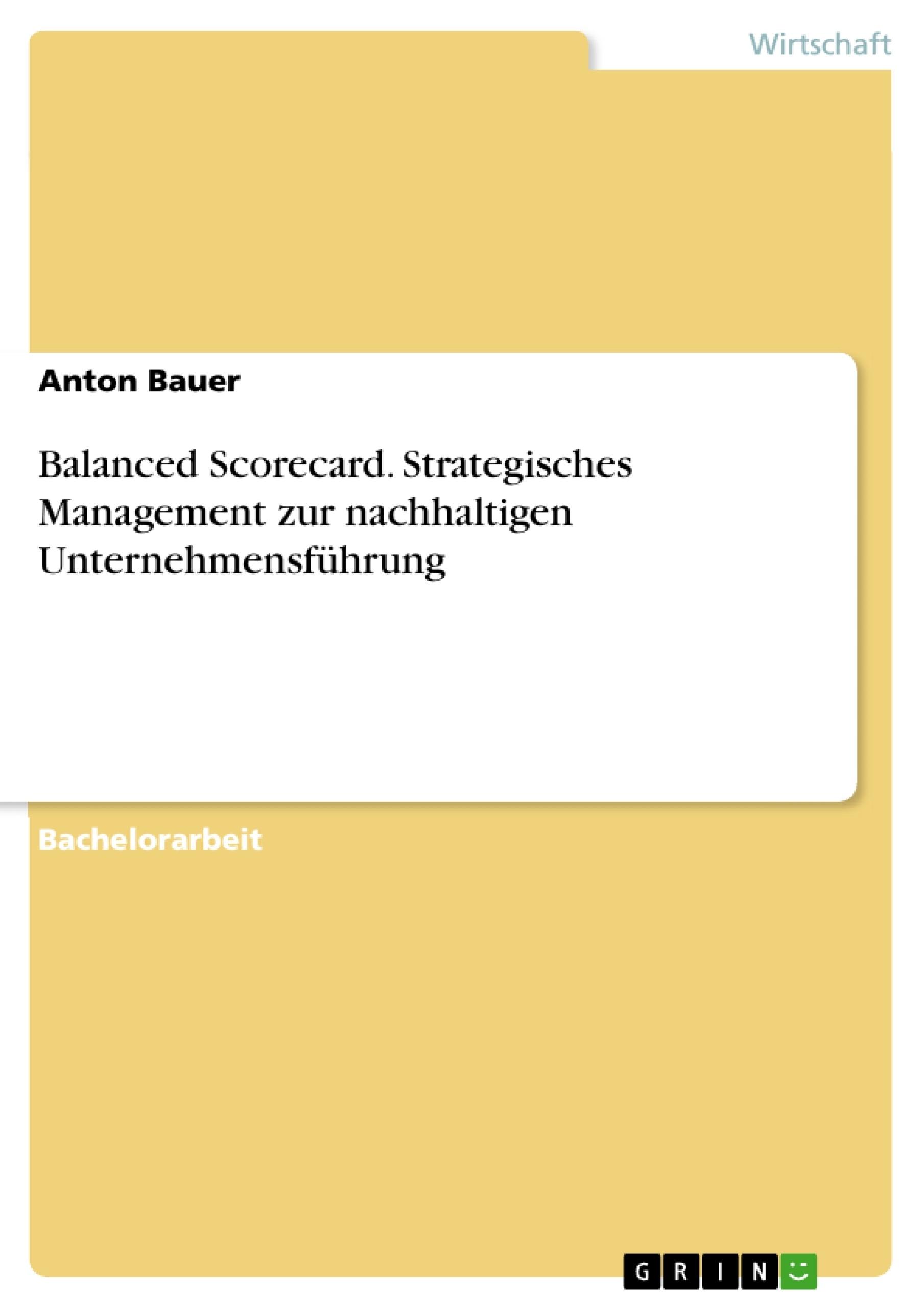 Titel: Balanced Scorecard. Strategisches Management zur nachhaltigen Unternehmensführung