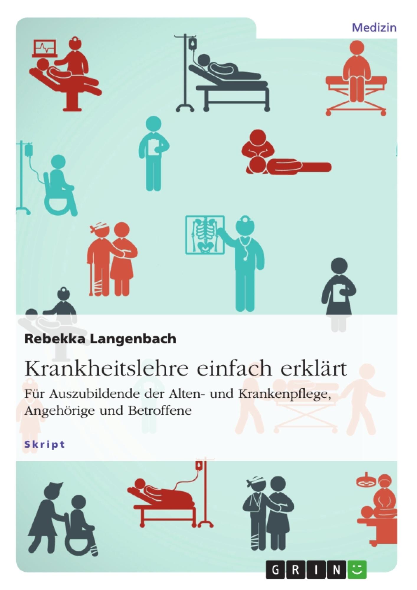 Titel: Krankheitslehre einfach erklärt. Für Auszubildende der Alten- und Krankenpflege, Angehörige und Betroffene