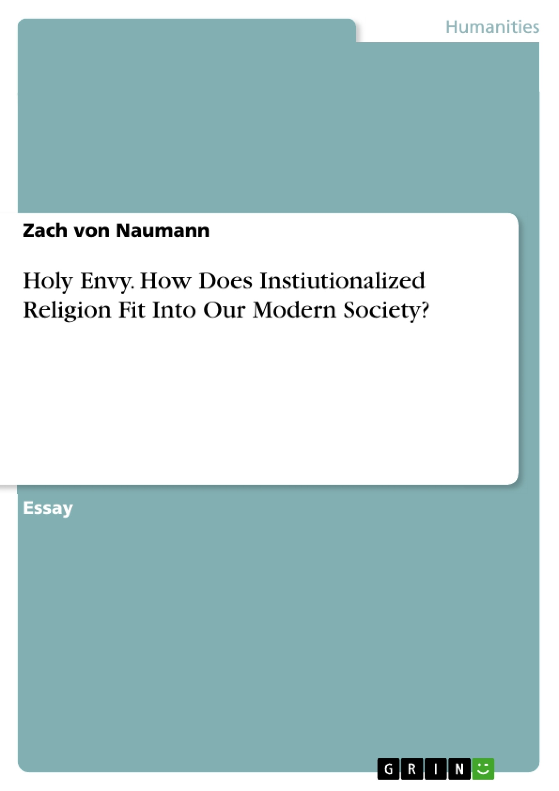 Title: Holy Envy. How Does Instiutionalized Religion Fit Into Our Modern Society?