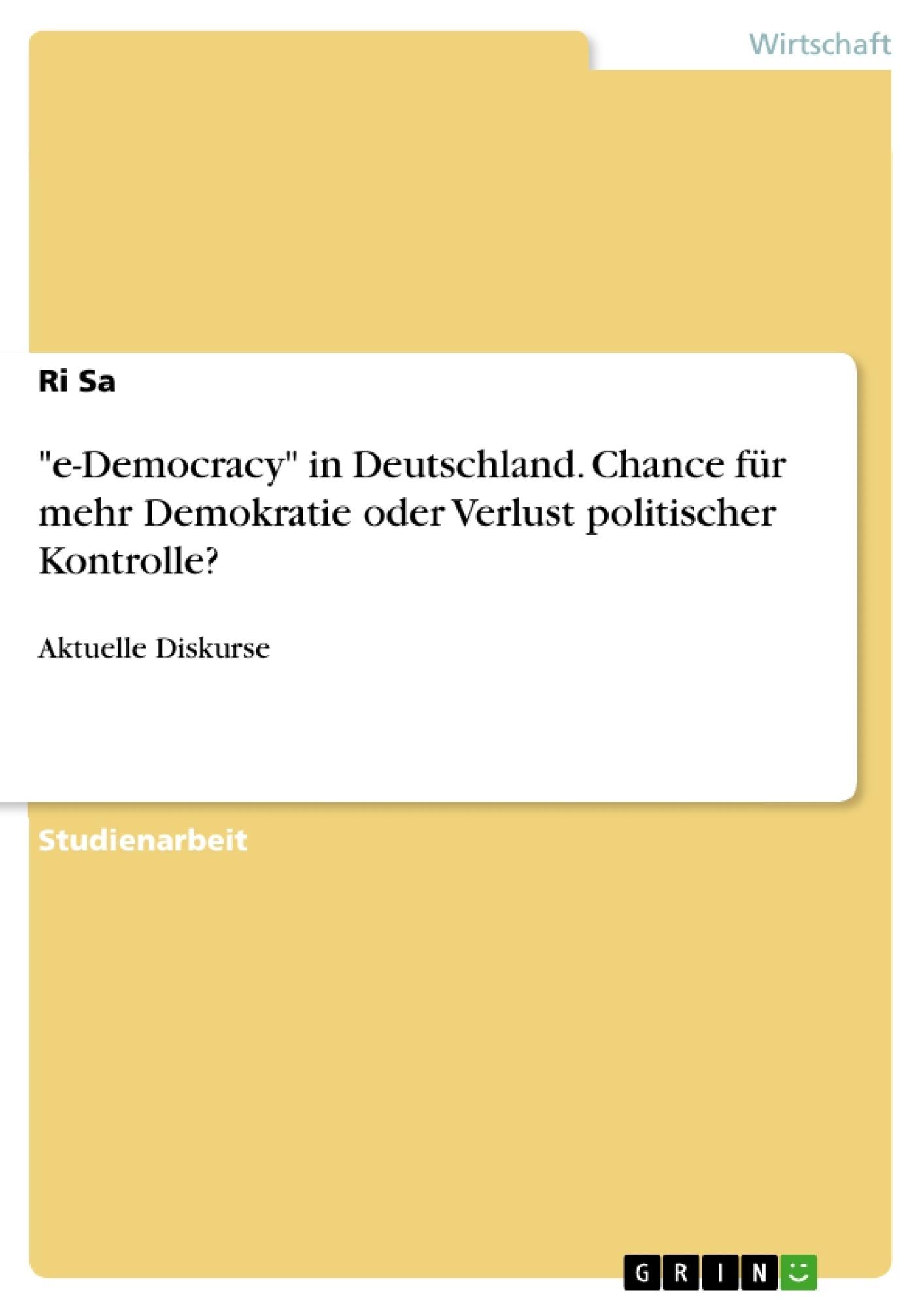 """Titel: """"e-Democracy"""" in Deutschland. Chance für mehr Demokratie oder Verlust politischer Kontrolle?"""