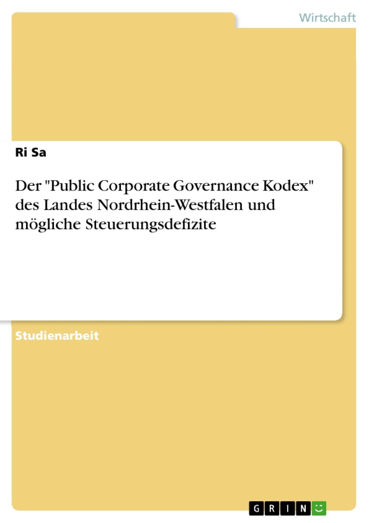 """Titel: Der """"Public Corporate Governance Kodex"""" des Landes Nordrhein-Westfalen und mögliche Steuerungsdefizite"""