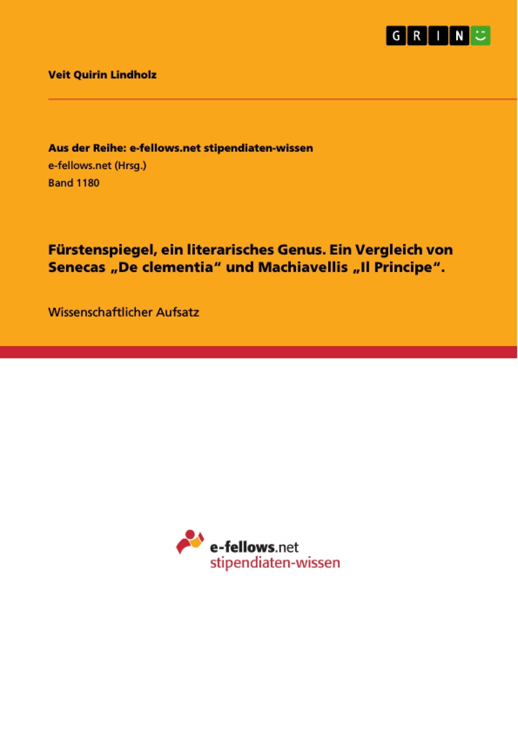 """Titel: Fürstenspiegel, ein literarisches Genus. Ein Vergleich von Senecas """"De clementia"""" und Machiavellis """"Il Principe""""."""