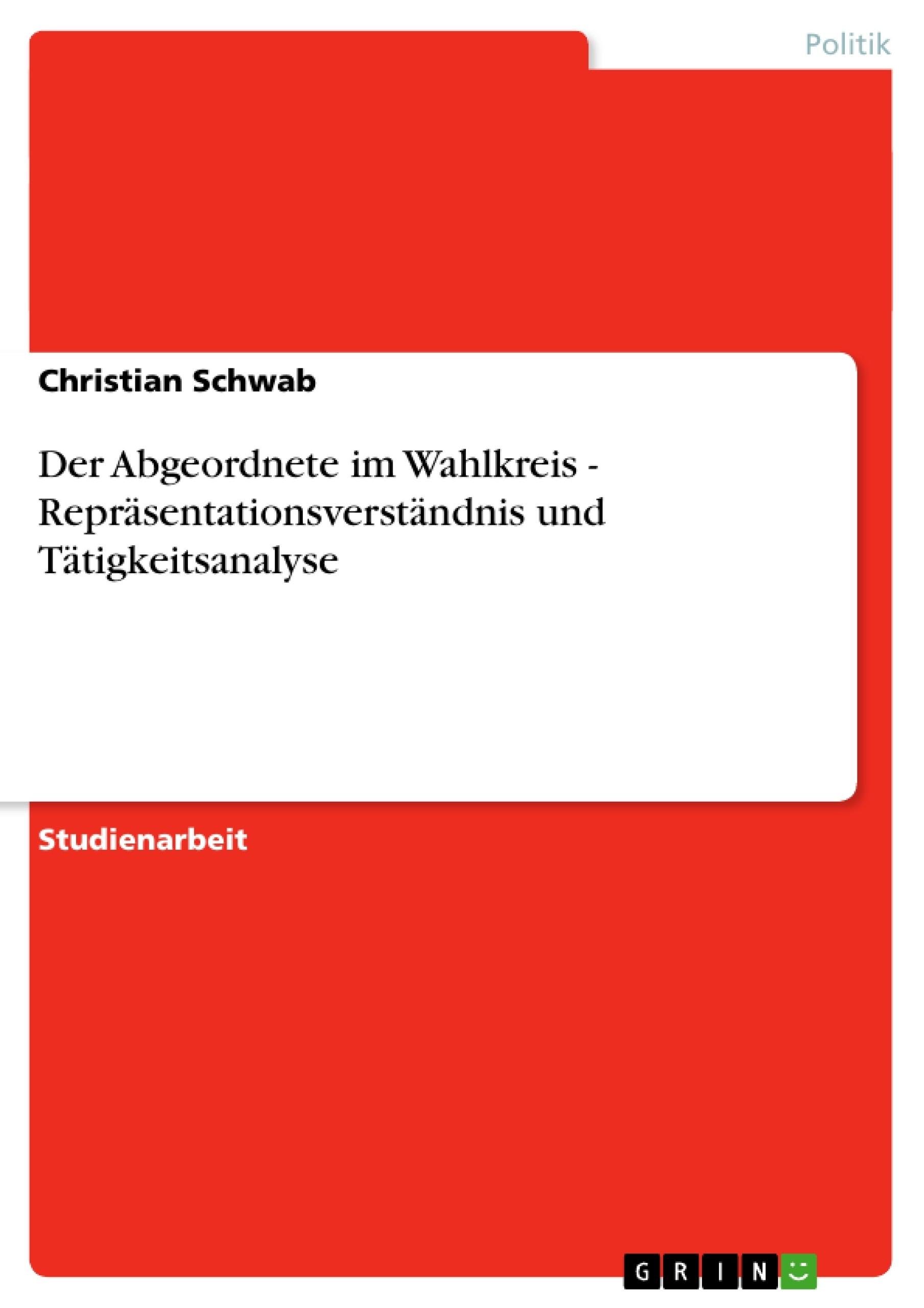 Titel: Der Abgeordnete im Wahlkreis - Repräsentationsverständnis und Tätigkeitsanalyse