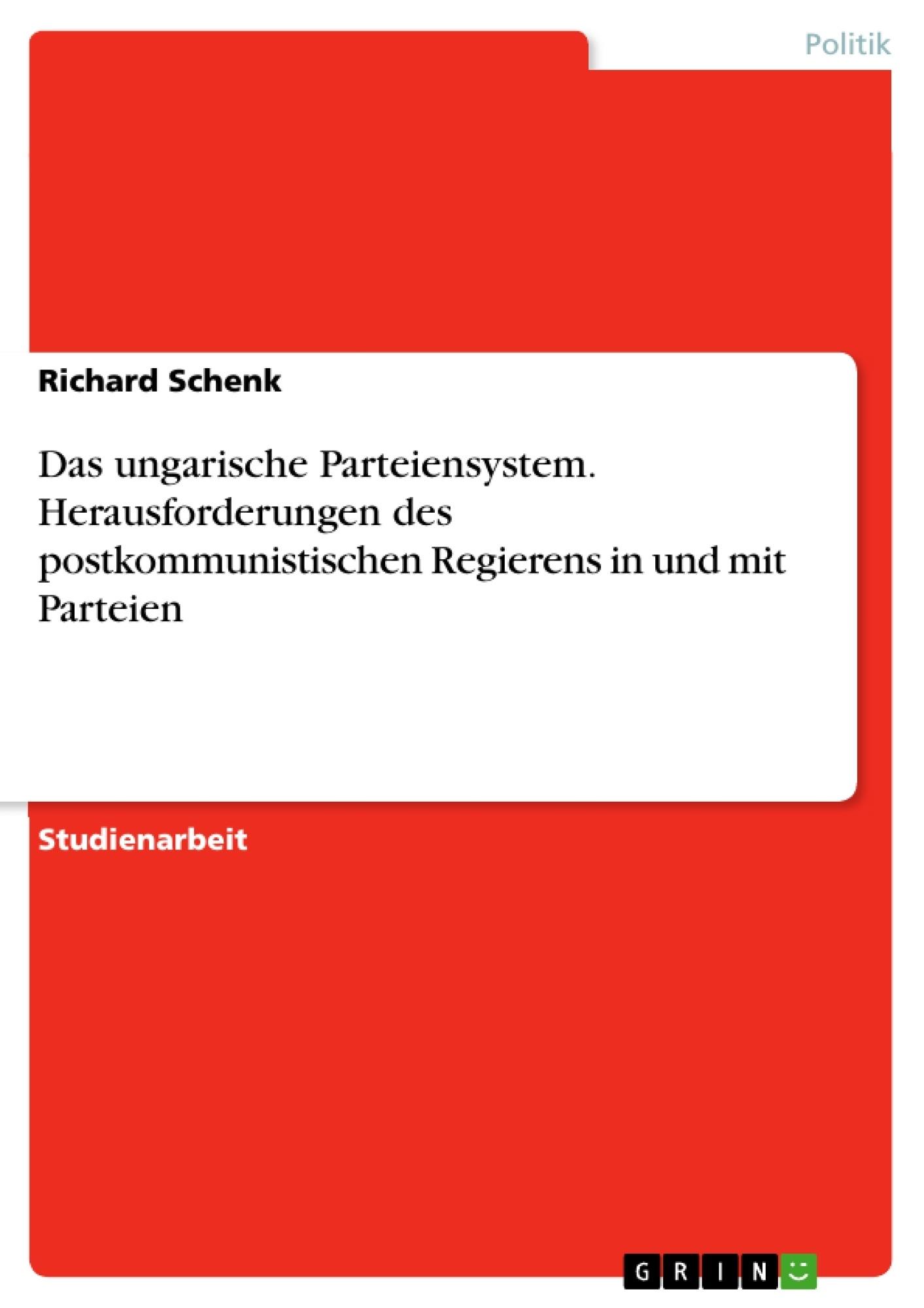 Titel: Das ungarische Parteiensystem. Herausforderungen des postkommunistischen Regierens in und mit Parteien