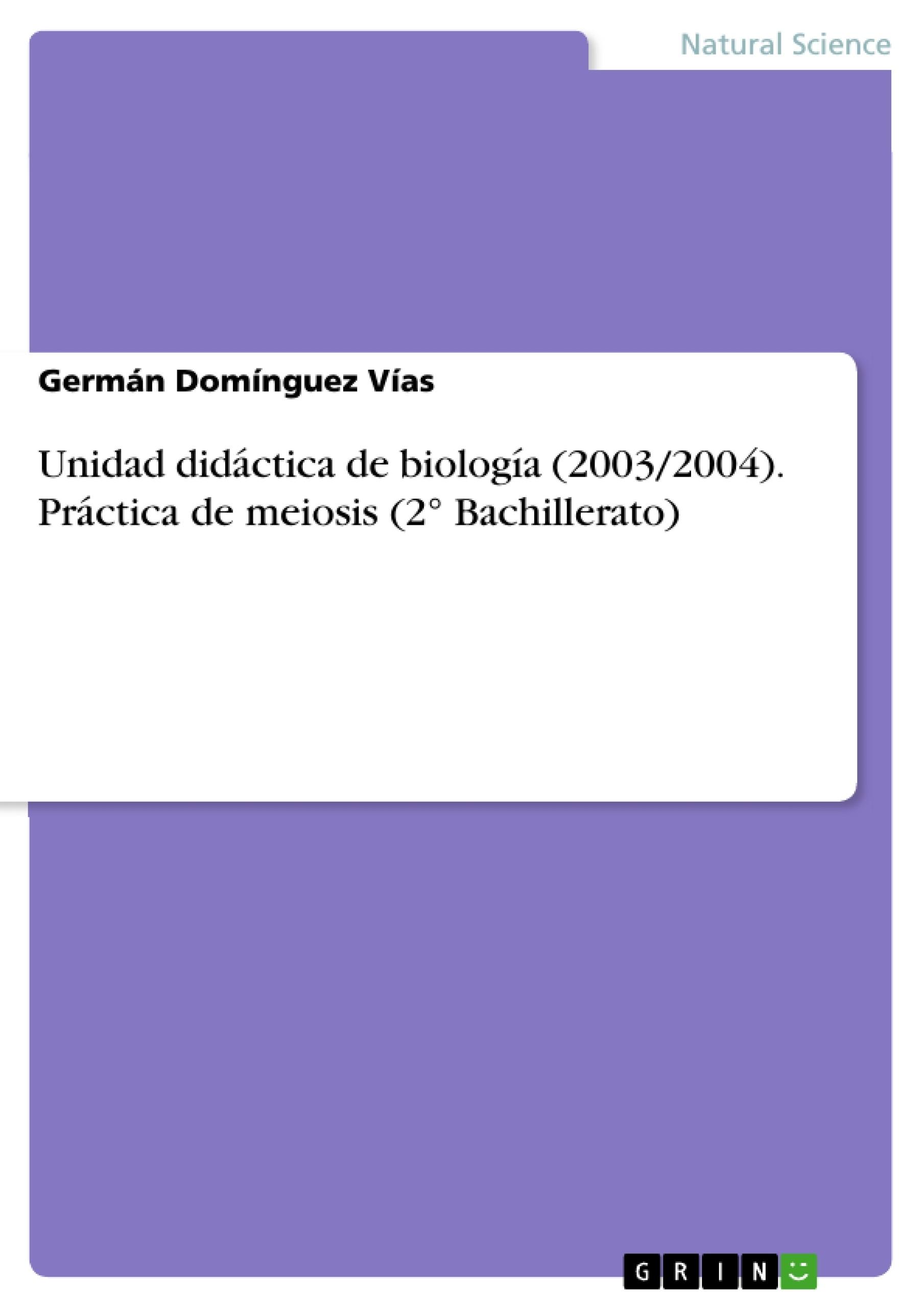 Título: Unidad didáctica de biología (2003/2004). Práctica de meiosis (2° Bachillerato)
