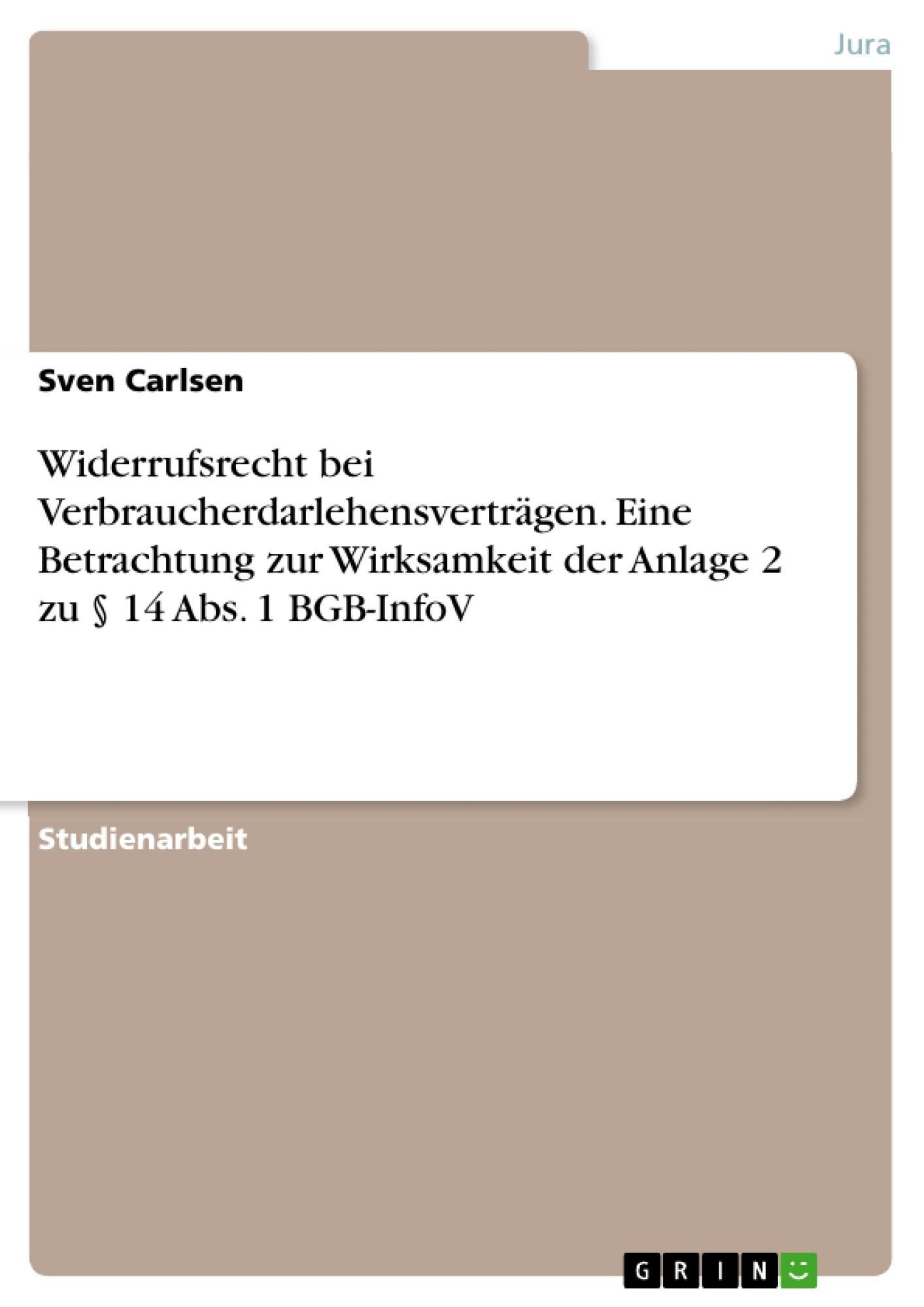 Titel: Widerrufsrecht bei Verbraucherdarlehensverträgen. Eine Betrachtung zur Wirksamkeit der Anlage 2 zu § 14 Abs. 1 BGB-InfoV