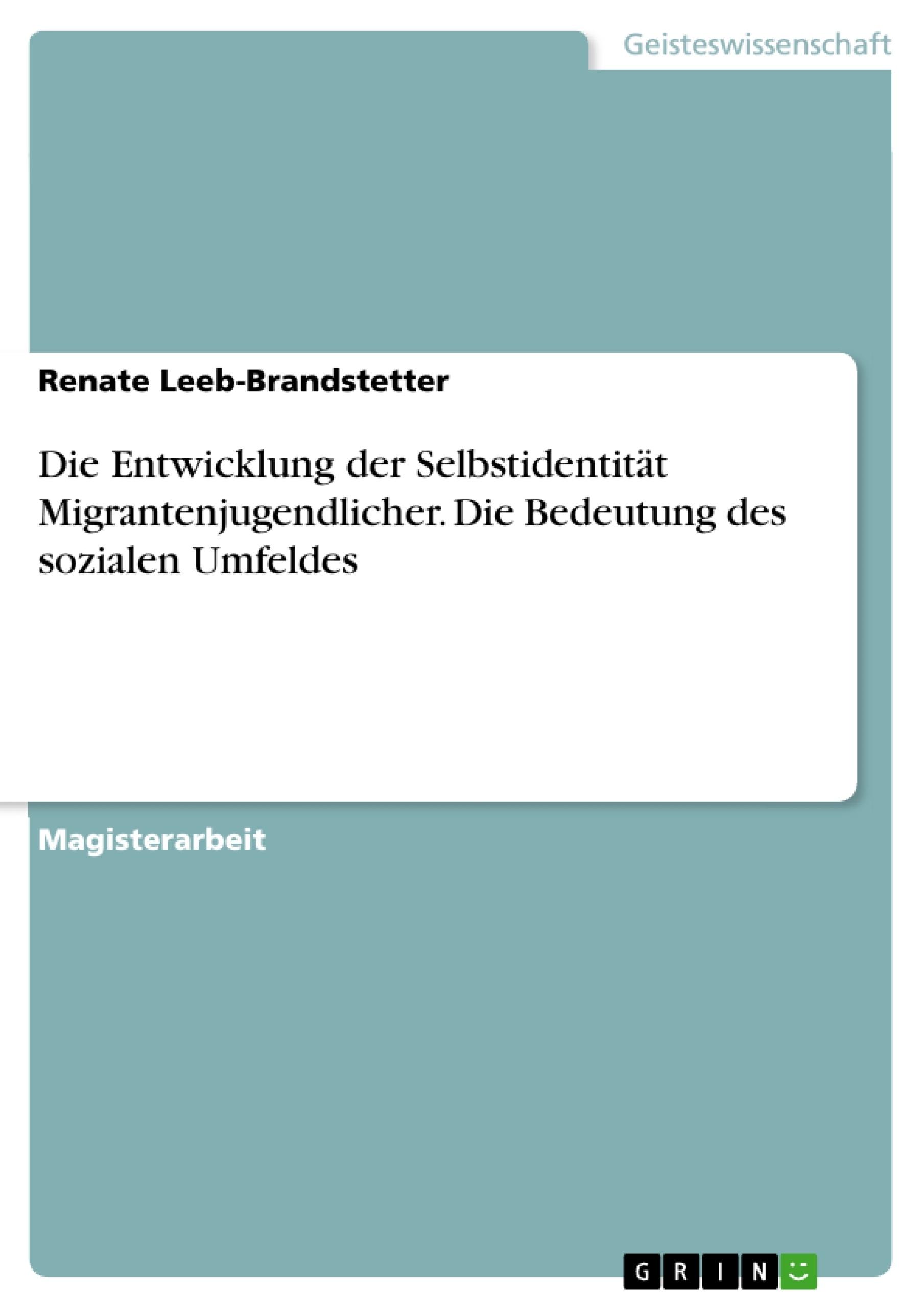 Titel: Die Entwicklung der Selbstidentität Migrantenjugendlicher. Die Bedeutung des sozialen Umfeldes