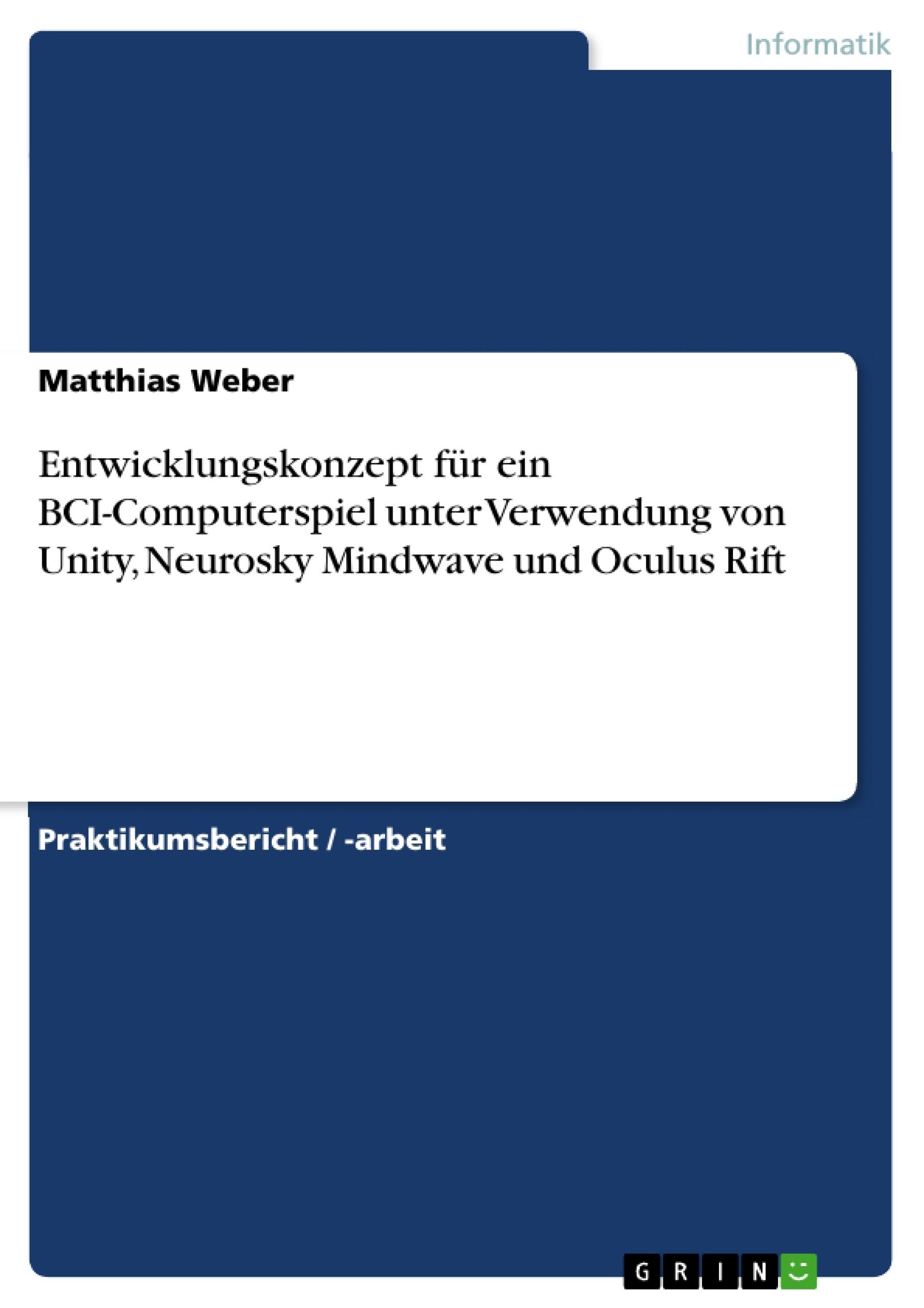 Titel: Entwicklungskonzept für ein BCI-Computerspiel unter Verwendung von Unity, Neurosky Mindwave und Oculus Rift