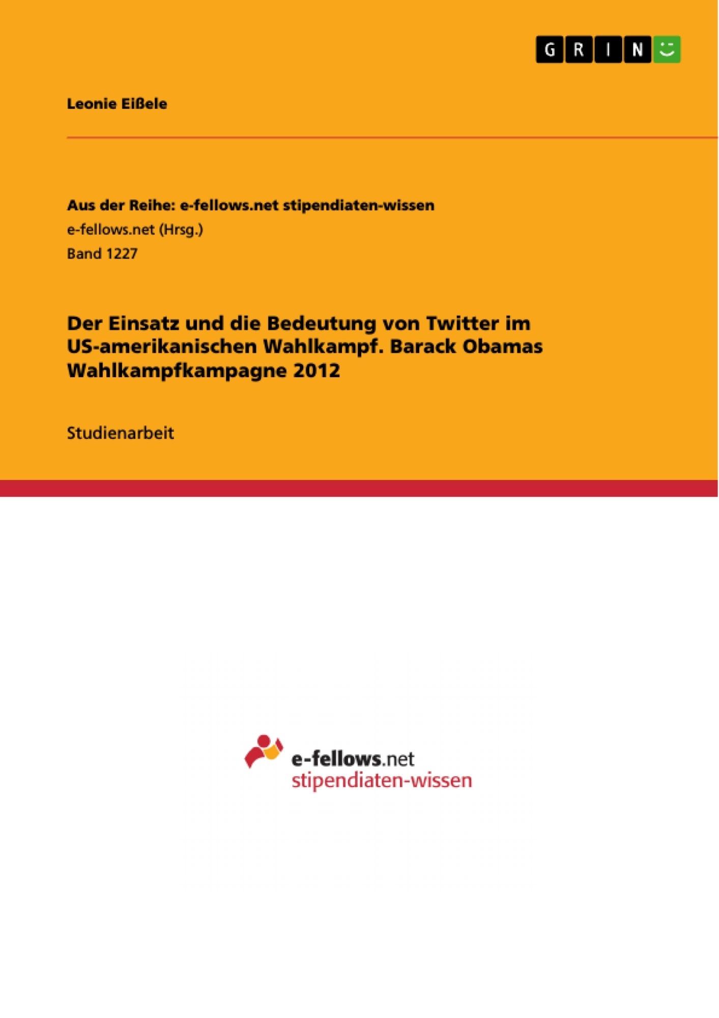 Titel: Der Einsatz und die Bedeutung von Twitter im US-amerikanischen Wahlkampf. Barack Obamas Wahlkampfkampagne 2012
