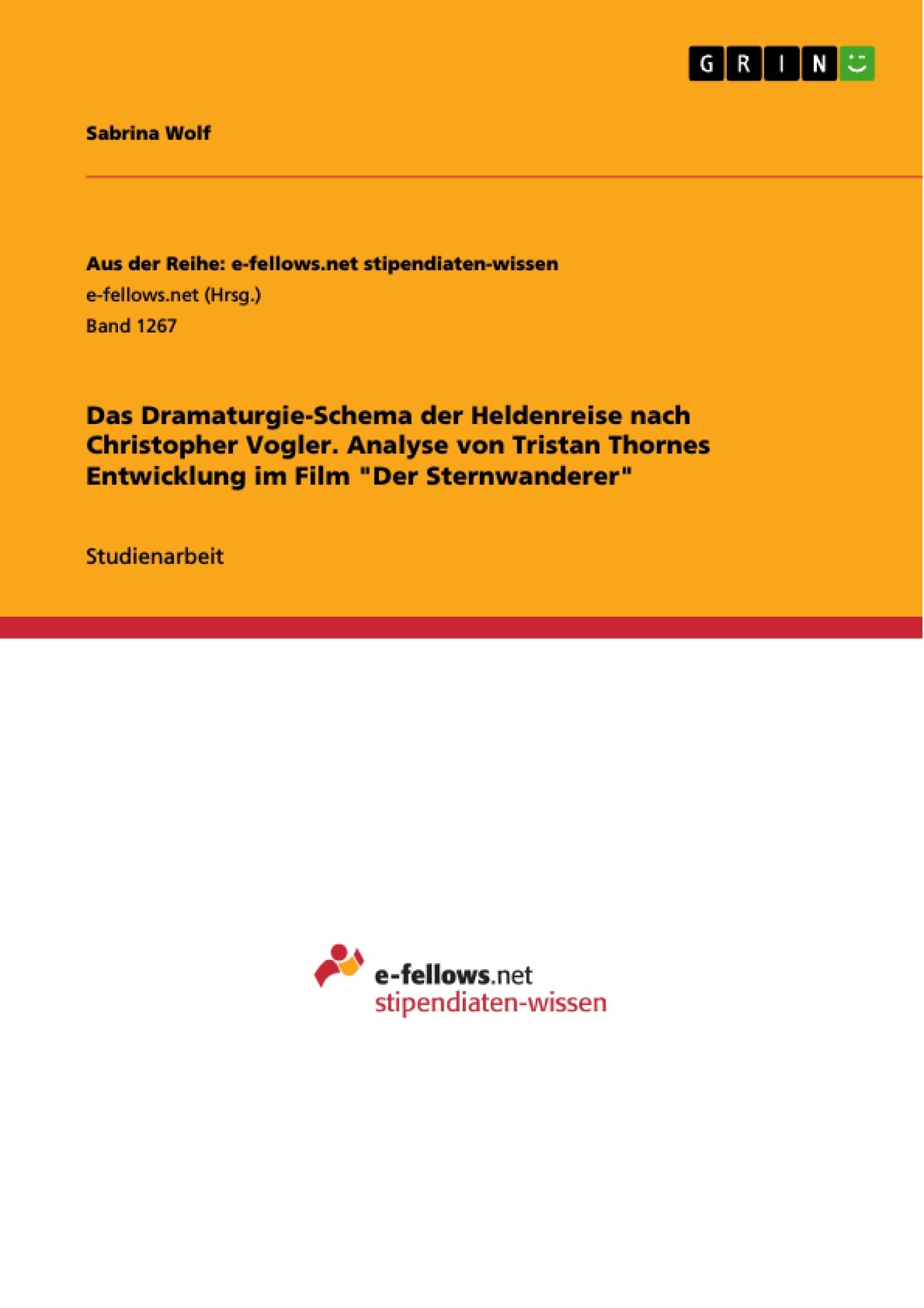 """Titel: Das Dramaturgie-Schema der Heldenreise nach Christopher Vogler. Analyse von Tristan Thornes Entwicklung im Film """"Der Sternwanderer"""""""