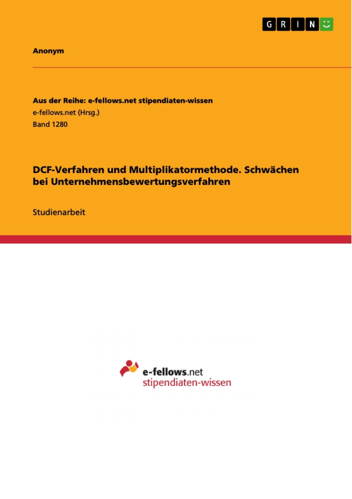 Titel: DCF-Verfahren und Multiplikatormethode. Schwächen bei Unternehmensbewertungsverfahren