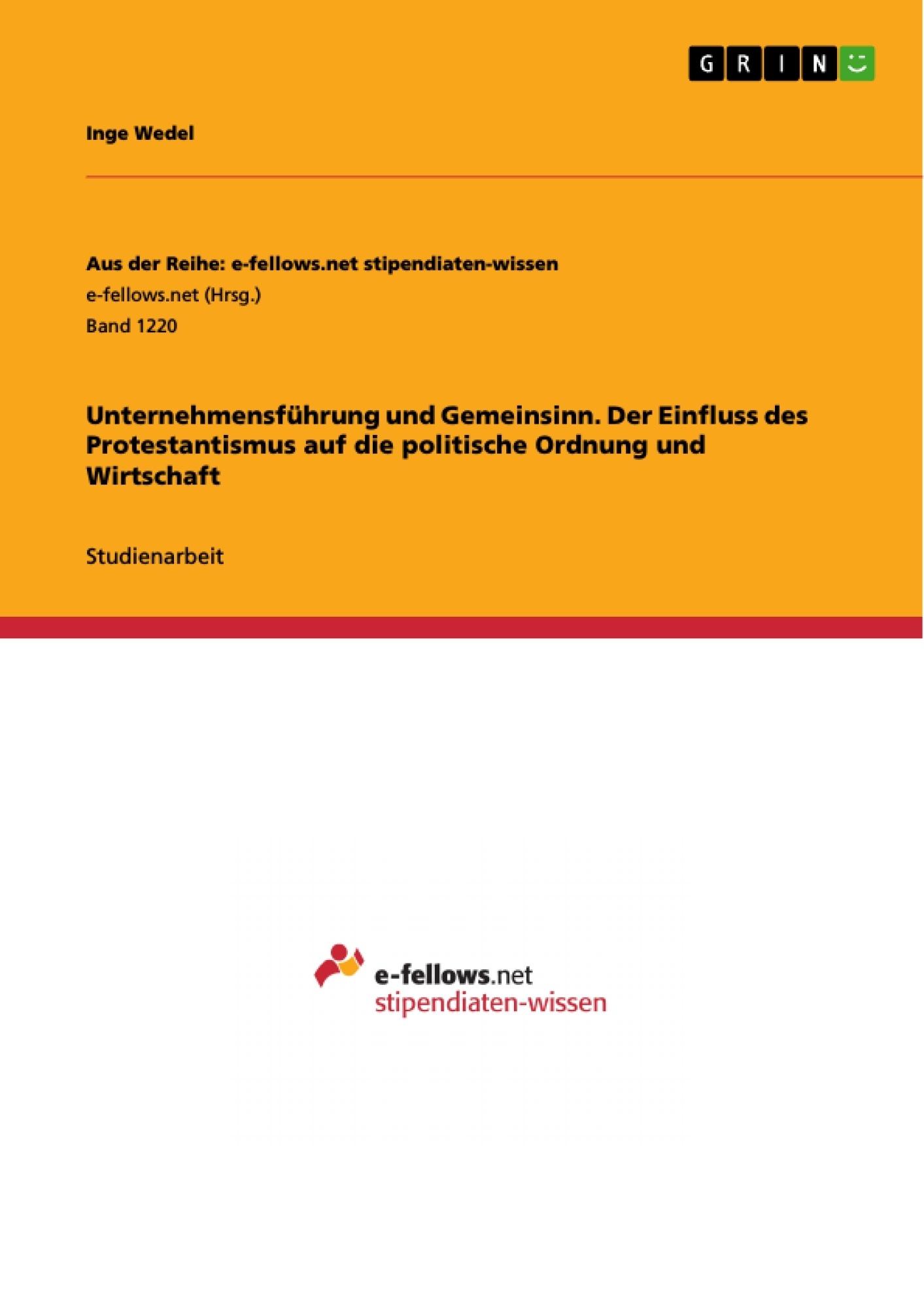 Titel: Unternehmensführung und Gemeinsinn. Der Einfluss des Protestantismus auf die politische Ordnung und Wirtschaft