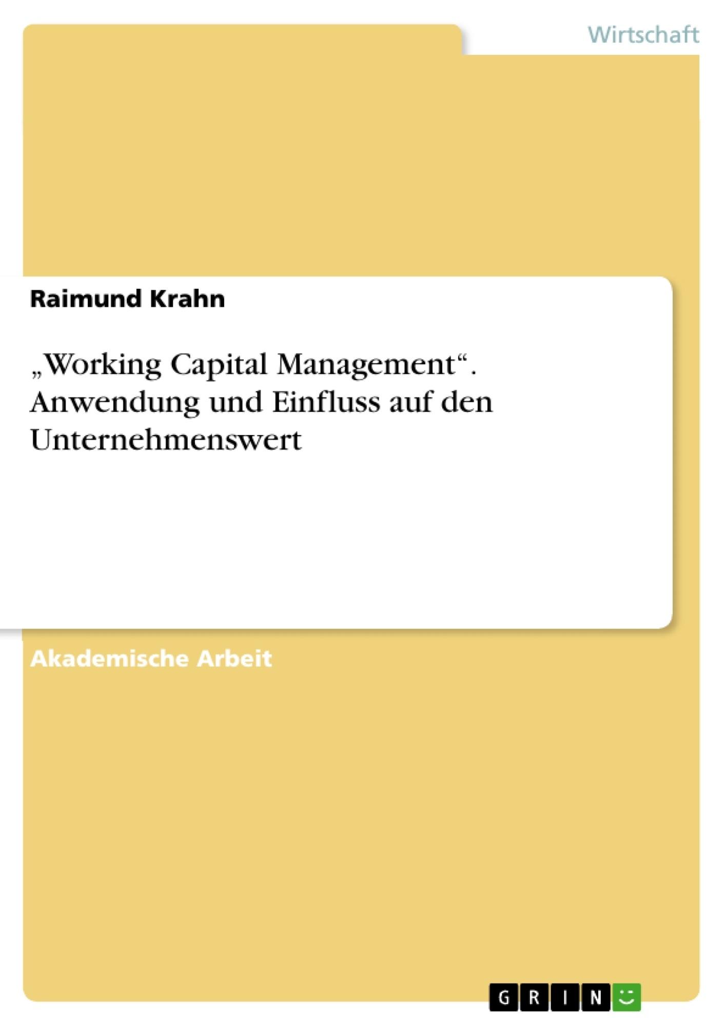 """Titel: """"Working Capital Management"""". Anwendung und Einfluss auf den Unternehmenswert"""