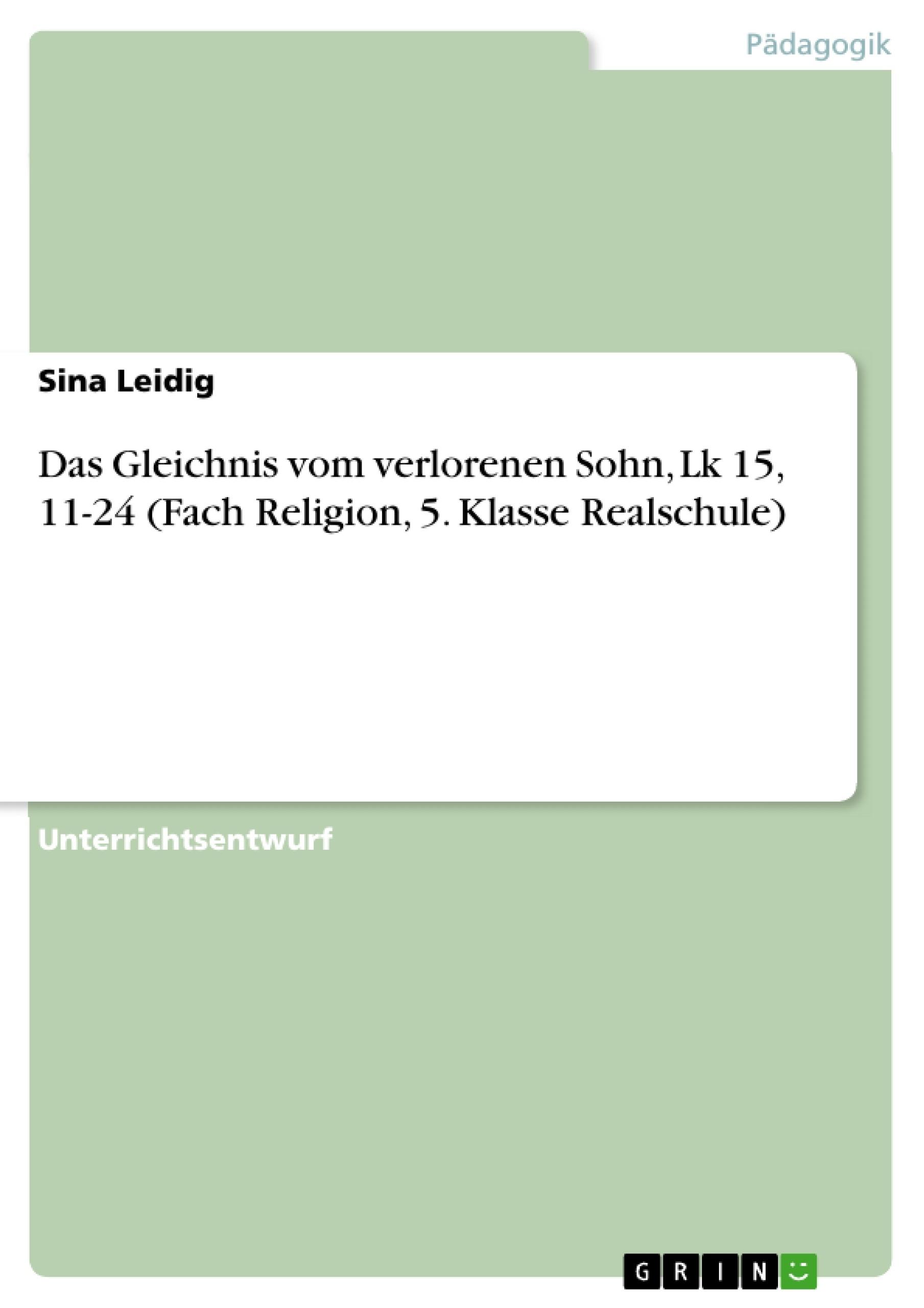 Titel: Das Gleichnis vom verlorenen Sohn, Lk 15, 11-24 (Fach Religion, 5. Klasse Realschule)