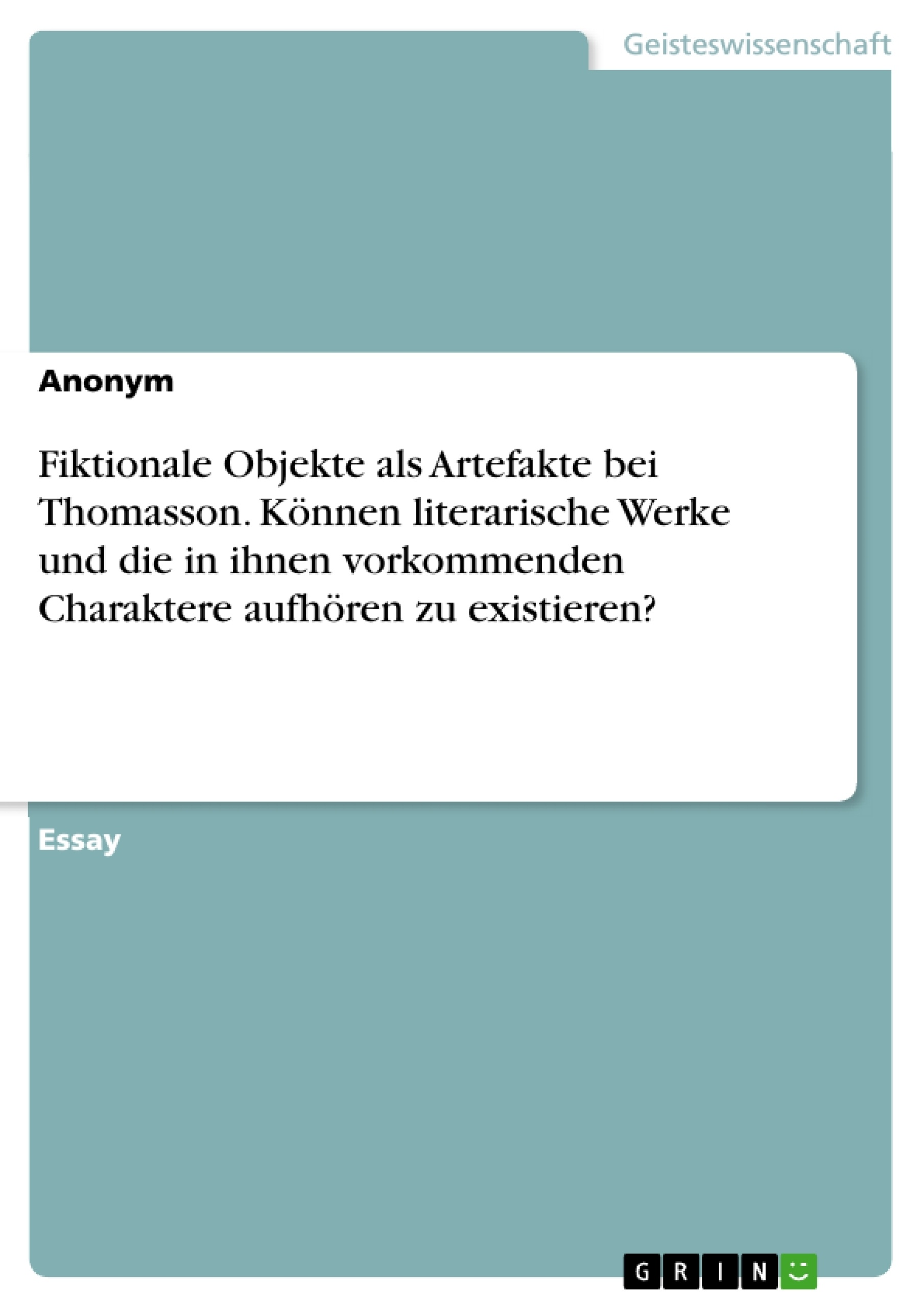 Titel: Fiktionale Objekte als Artefakte bei Thomasson. Können literarische Werke und die in ihnen vorkommenden Charaktere aufhören zu existieren?