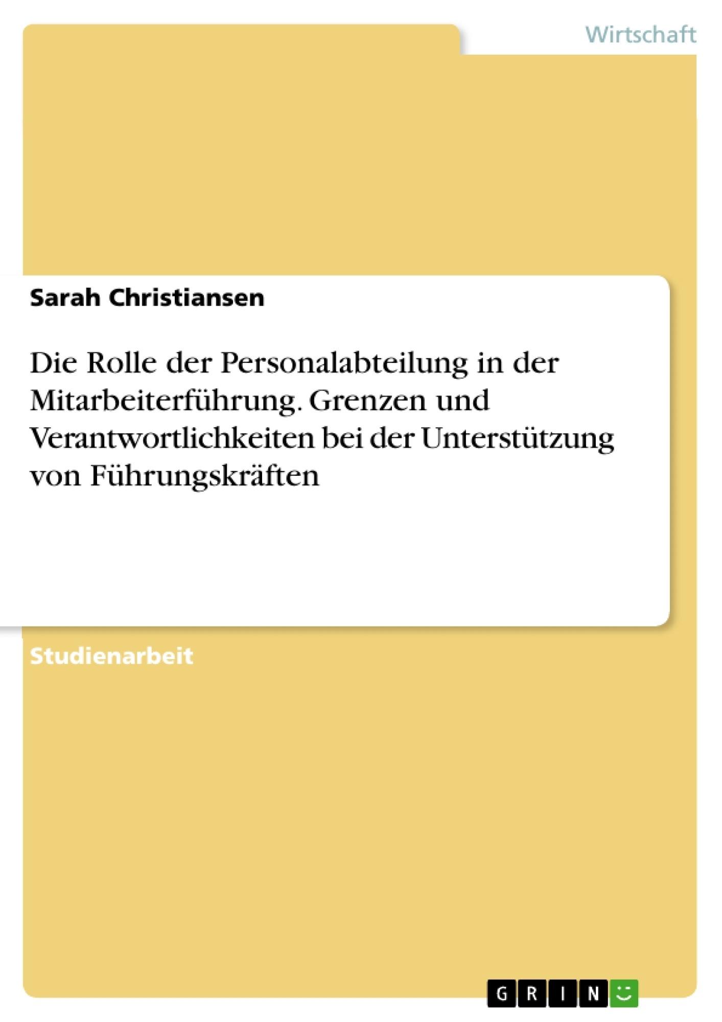 Titel: Die Rolle der Personalabteilung in der Mitarbeiterführung. Grenzen und Verantwortlichkeiten bei der Unterstützung von Führungskräften