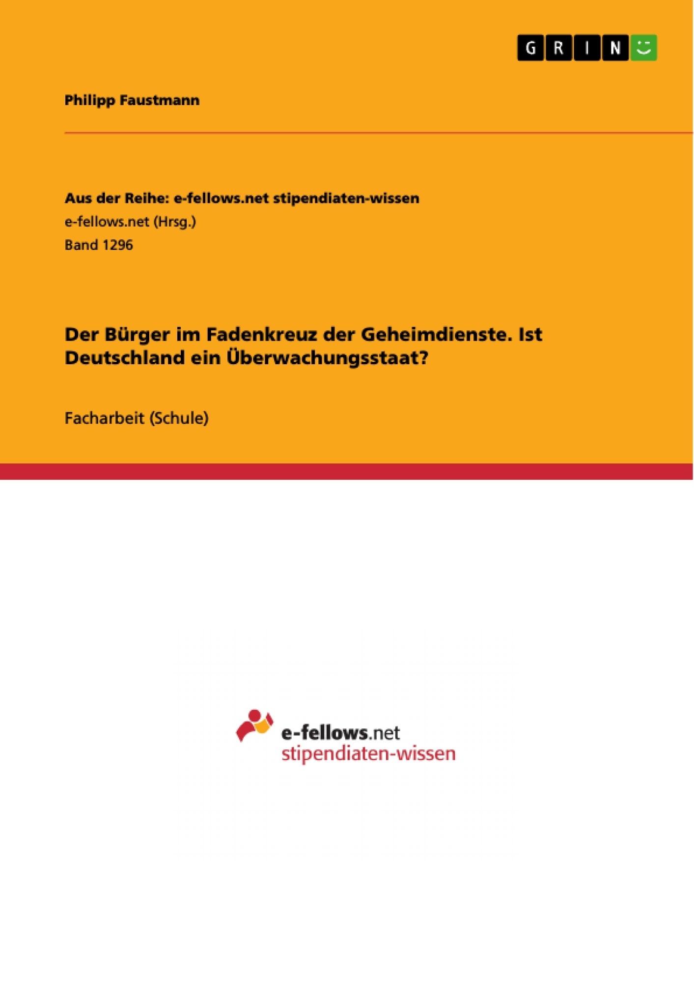Titel: Der Bürger im Fadenkreuz der Geheimdienste. Ist Deutschland ein Überwachungsstaat?
