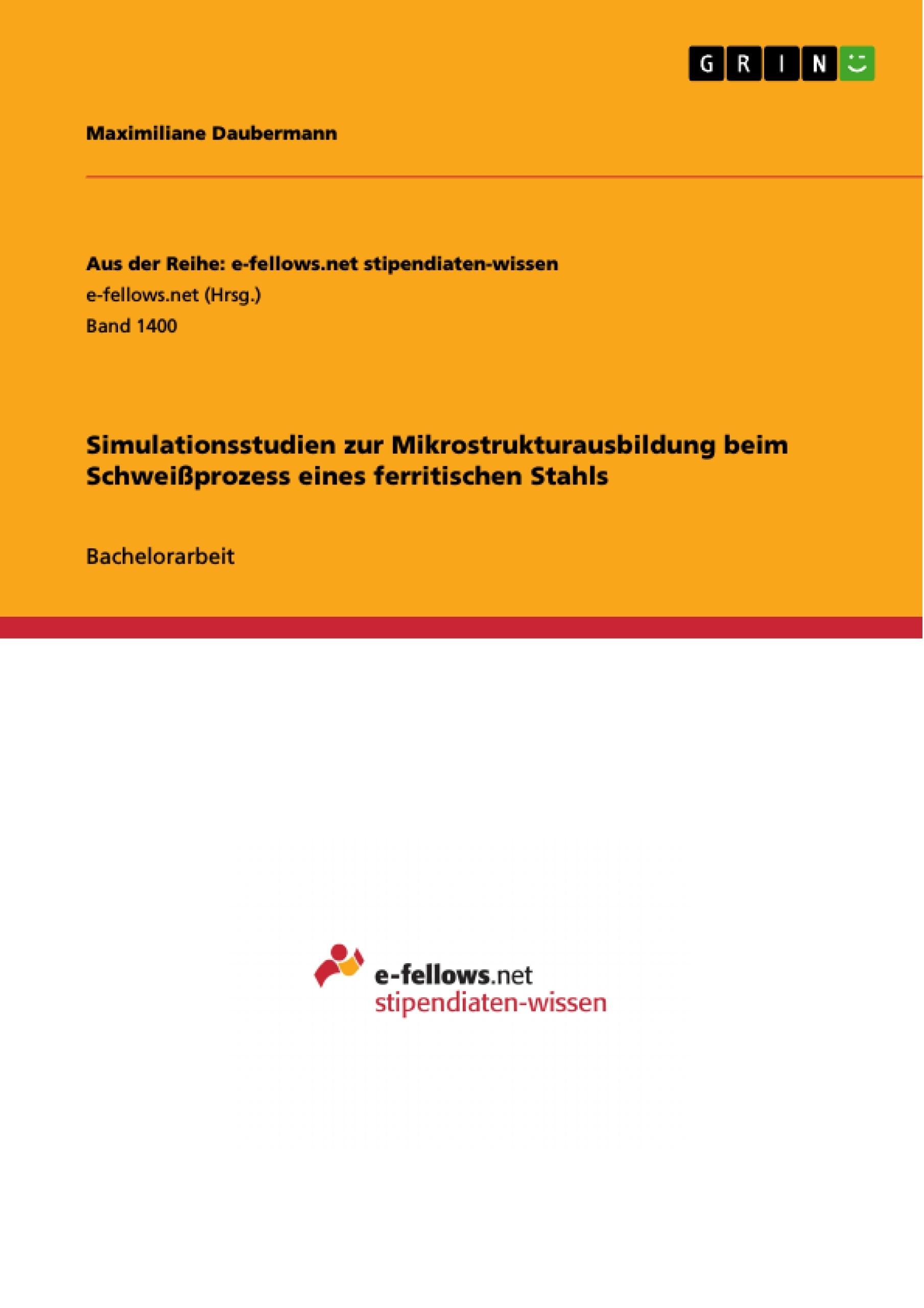 Titel: Simulationsstudien zur Mikrostrukturausbildung beim Schweißprozess eines ferritischen Stahls
