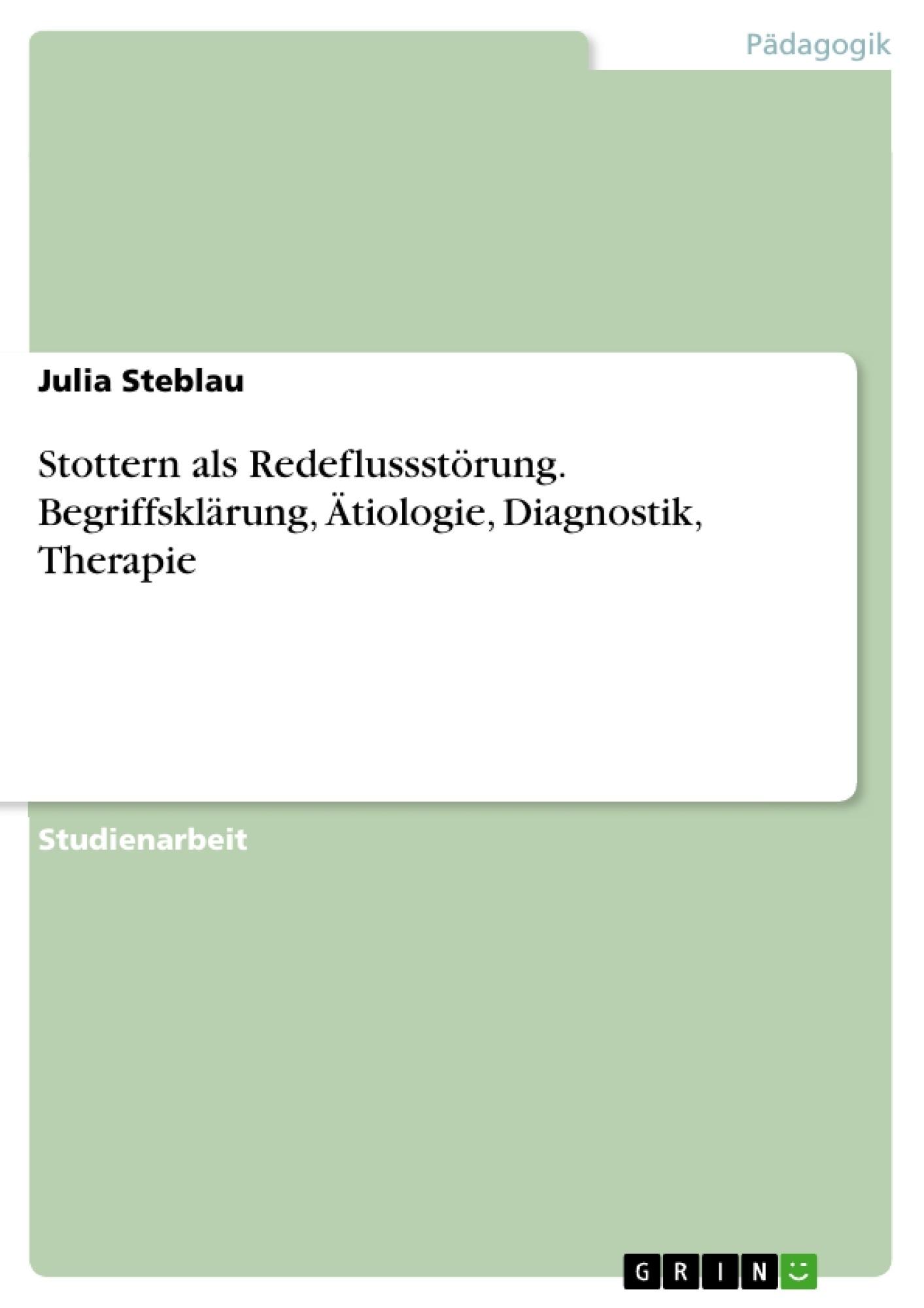 Titel: Stottern als Redeflussstörung. Begriffsklärung, Ätiologie, Diagnostik, Therapie