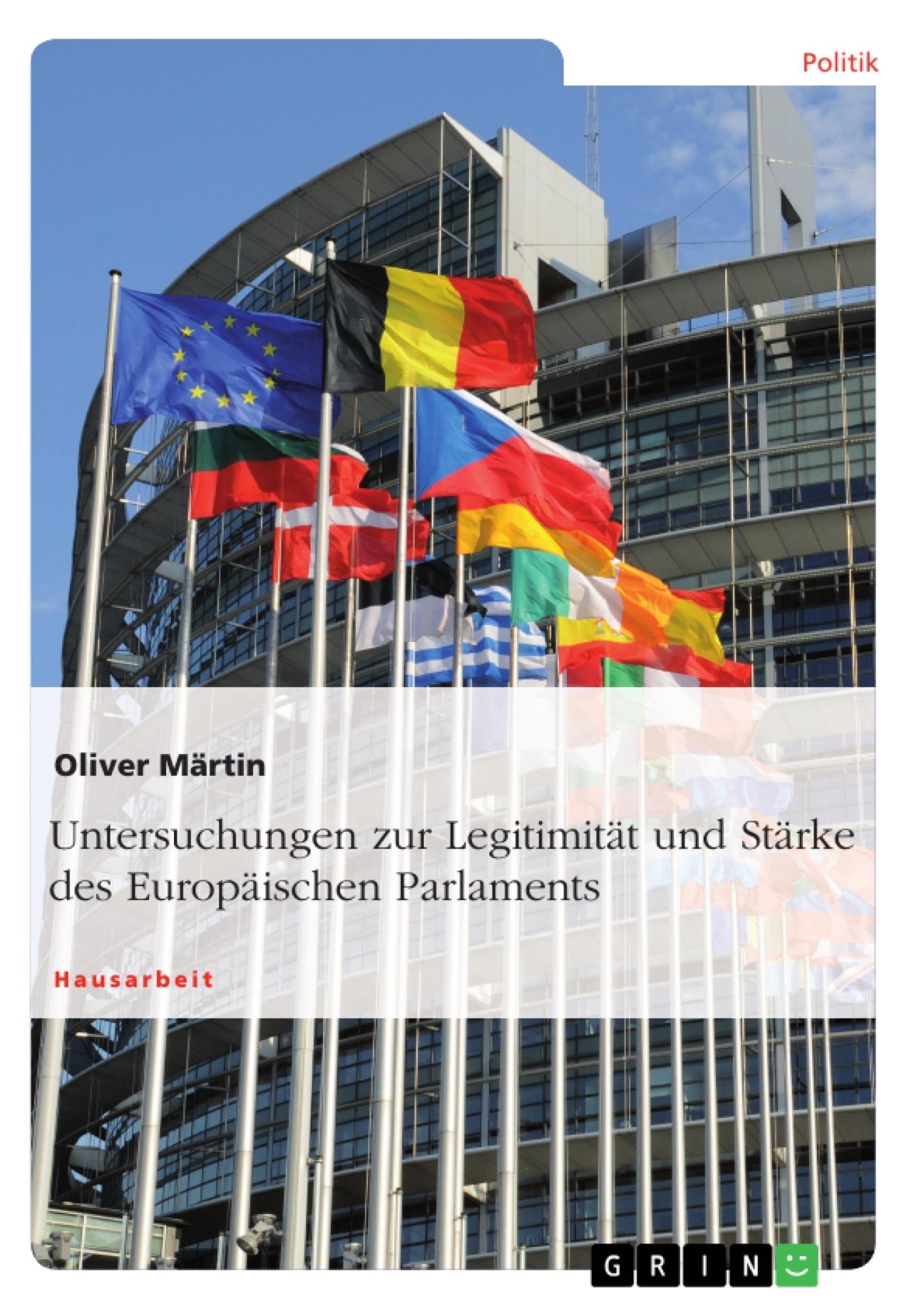 Titel: Untersuchungen zur Legitimität und Stärke des Europäischen Parlaments