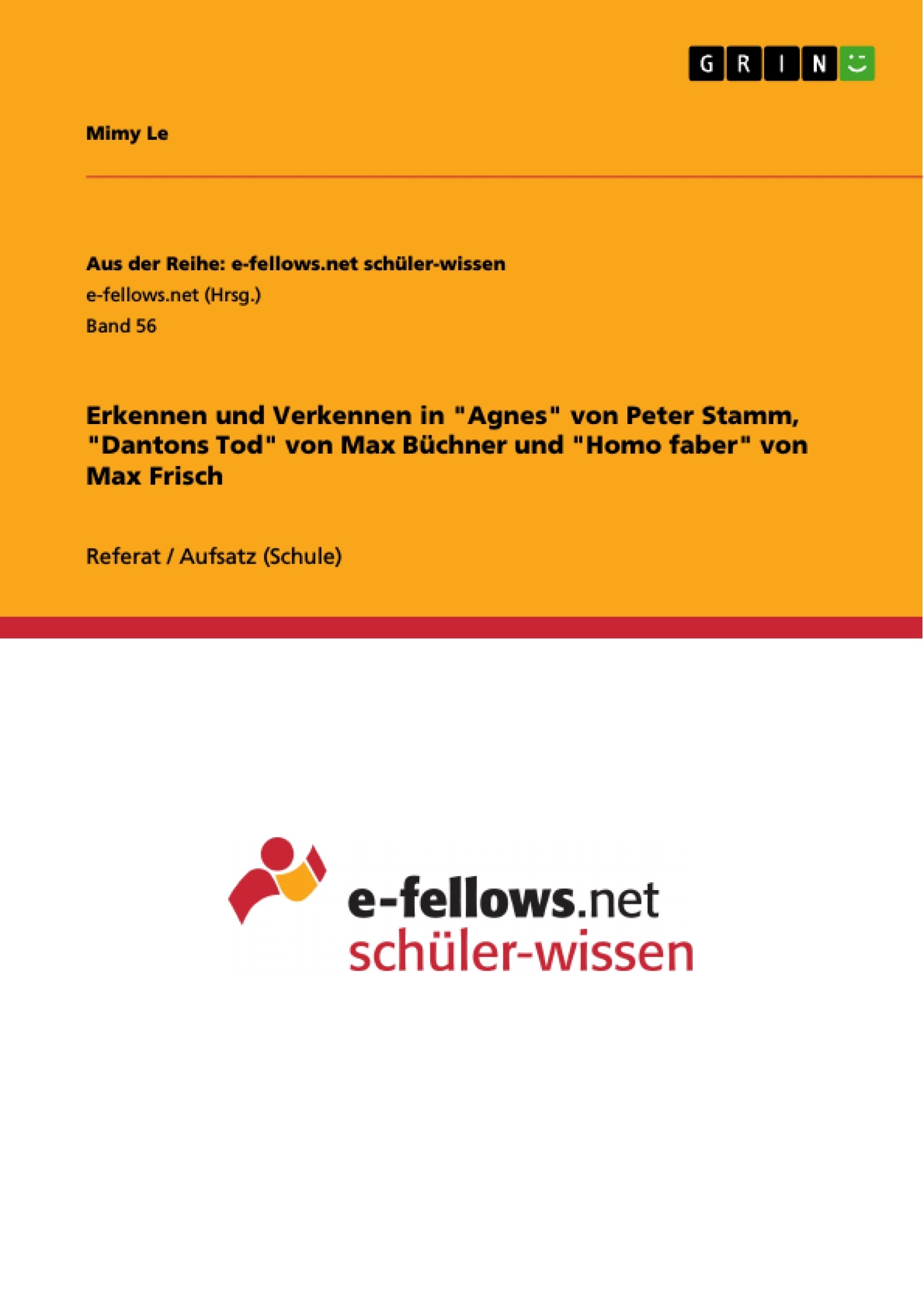 """Titel: Erkennen und Verkennen in """"Agnes"""" von Peter Stamm, """"Dantons Tod"""" von Max Büchner und """"Homo faber"""" von Max Frisch"""