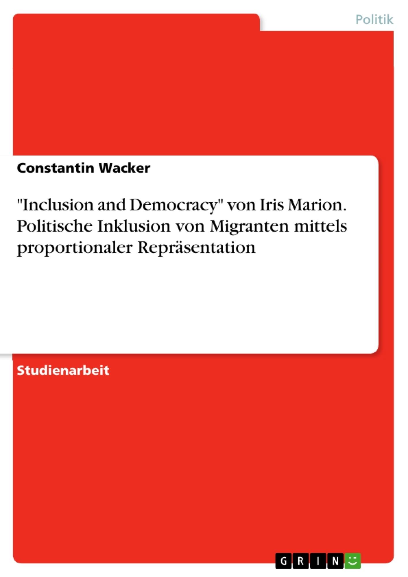 """Titel: """"Inclusion and Democracy"""" von Iris Marion. Politische Inklusion von Migranten mittels proportionaler Repräsentation"""
