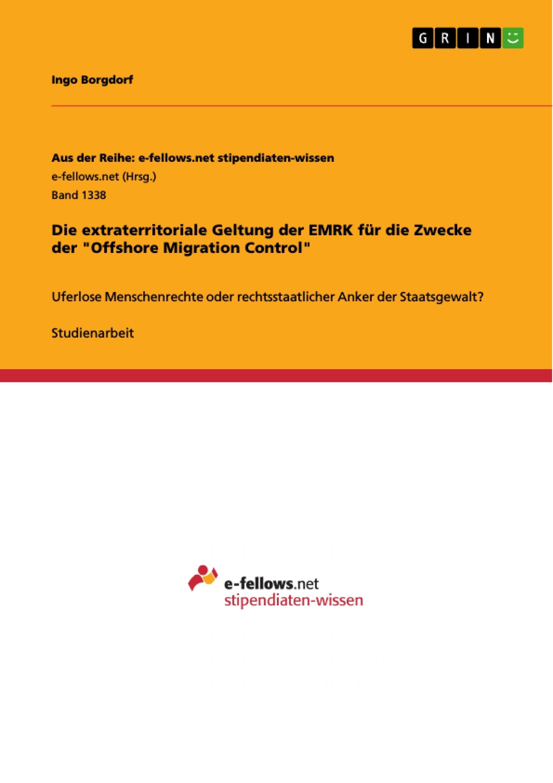 """Titel: Die extraterritoriale Geltung der EMRK für die Zwecke der """"Offshore Migration Control"""""""