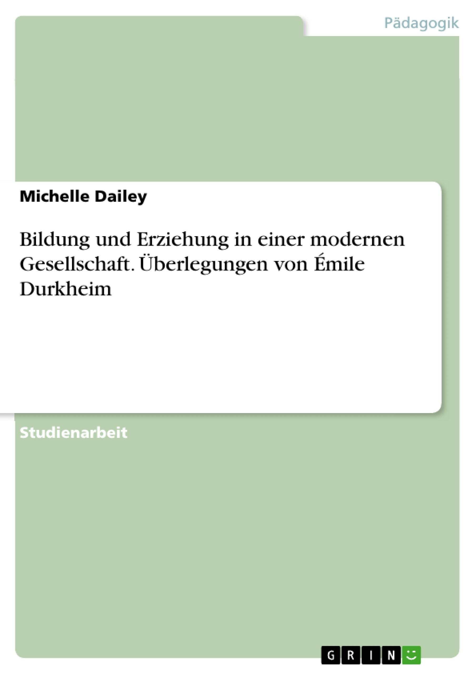 Titel: Bildung und Erziehung in einer modernen Gesellschaft. Überlegungen von Émile Durkheim