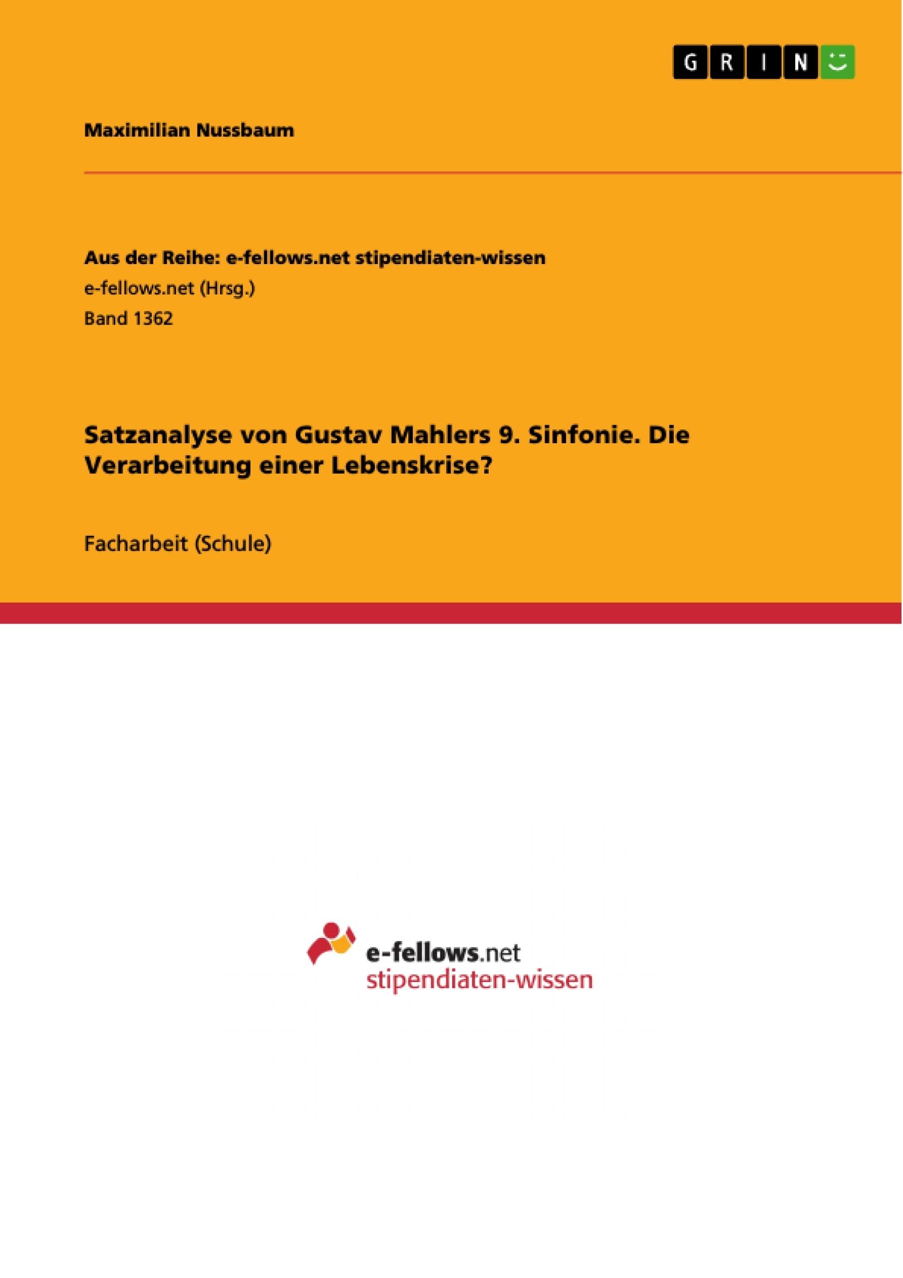 Titel: Satzanalyse von Gustav Mahlers 9. Sinfonie. Die Verarbeitung einer Lebenskrise?