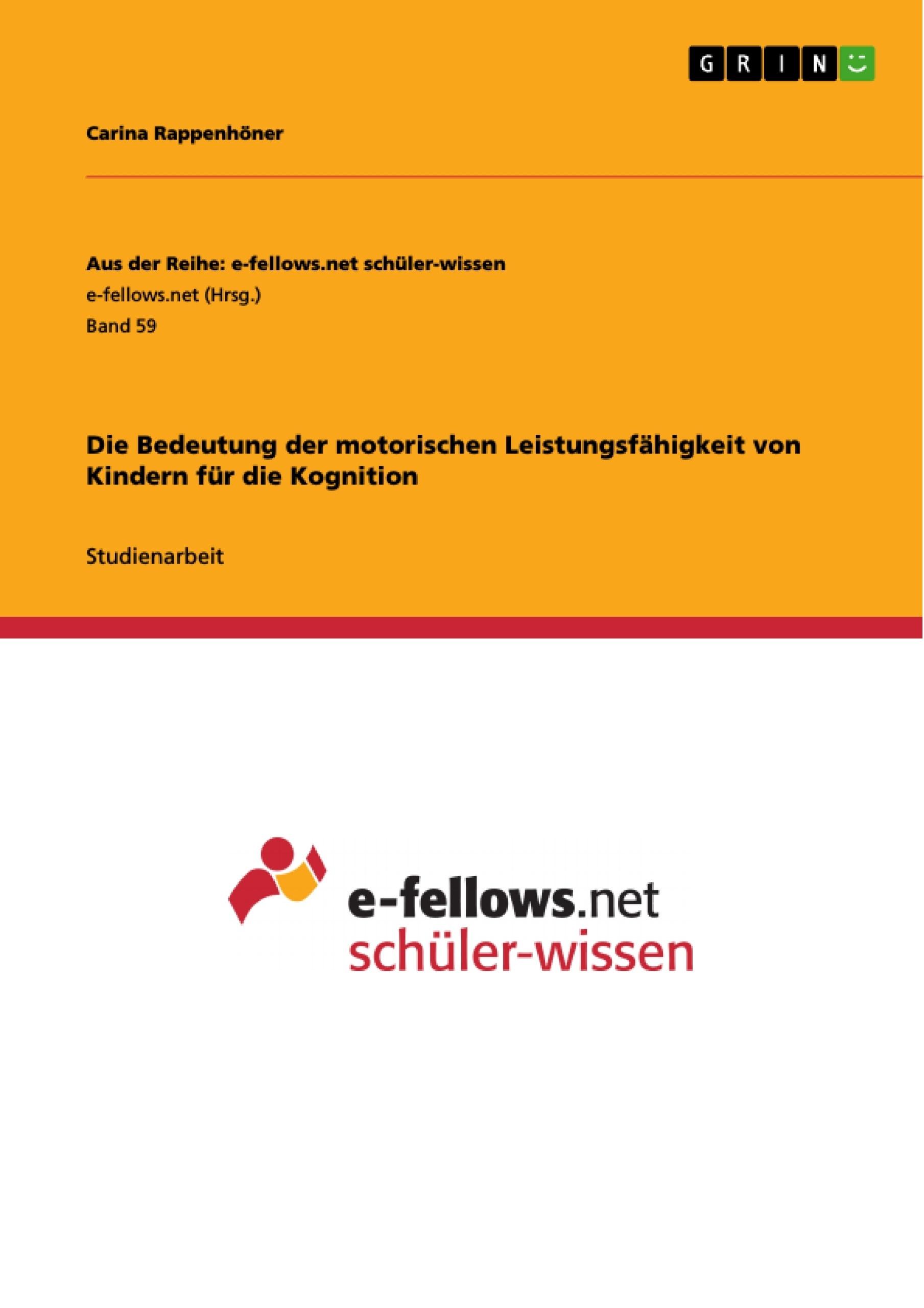 Titel: Die Bedeutung der motorischen Leistungsfähigkeit von Kindern für die Kognition