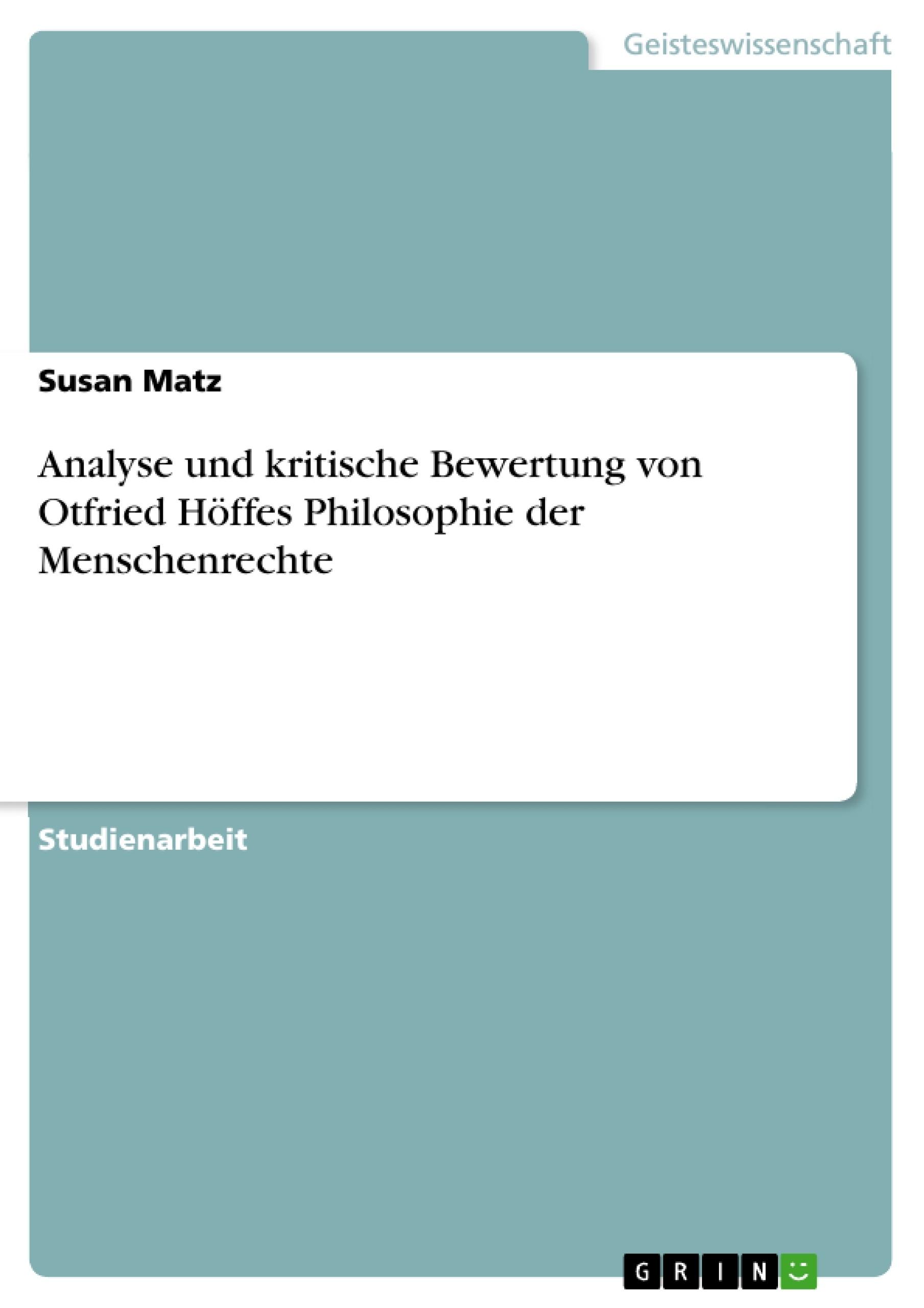 Titel: Analyse und kritische Bewertung von Otfried Höffes Philosophie der Menschenrechte