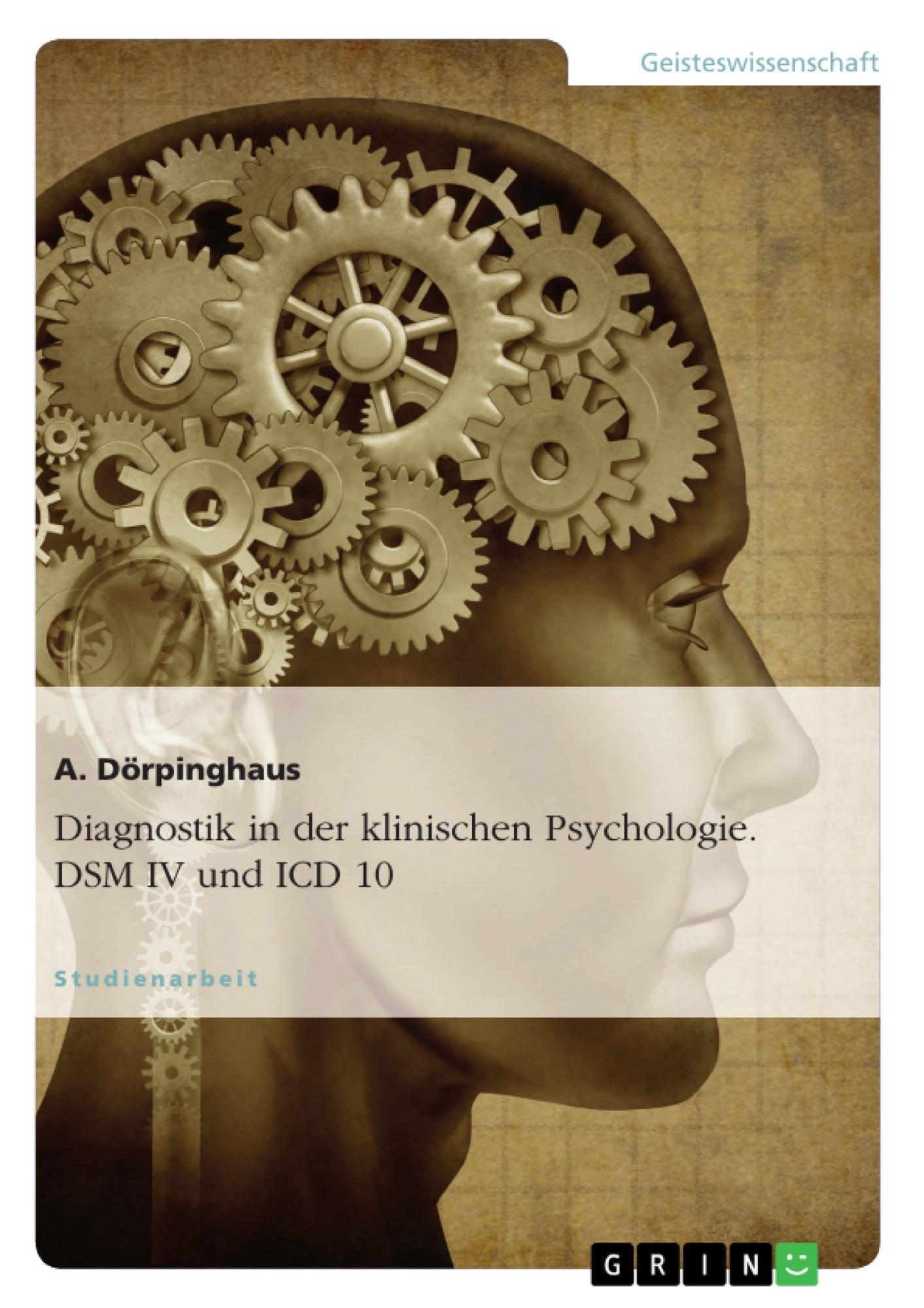 Titel: Diagnostik in der klinischen Psychologie. DSM IV und ICD 10