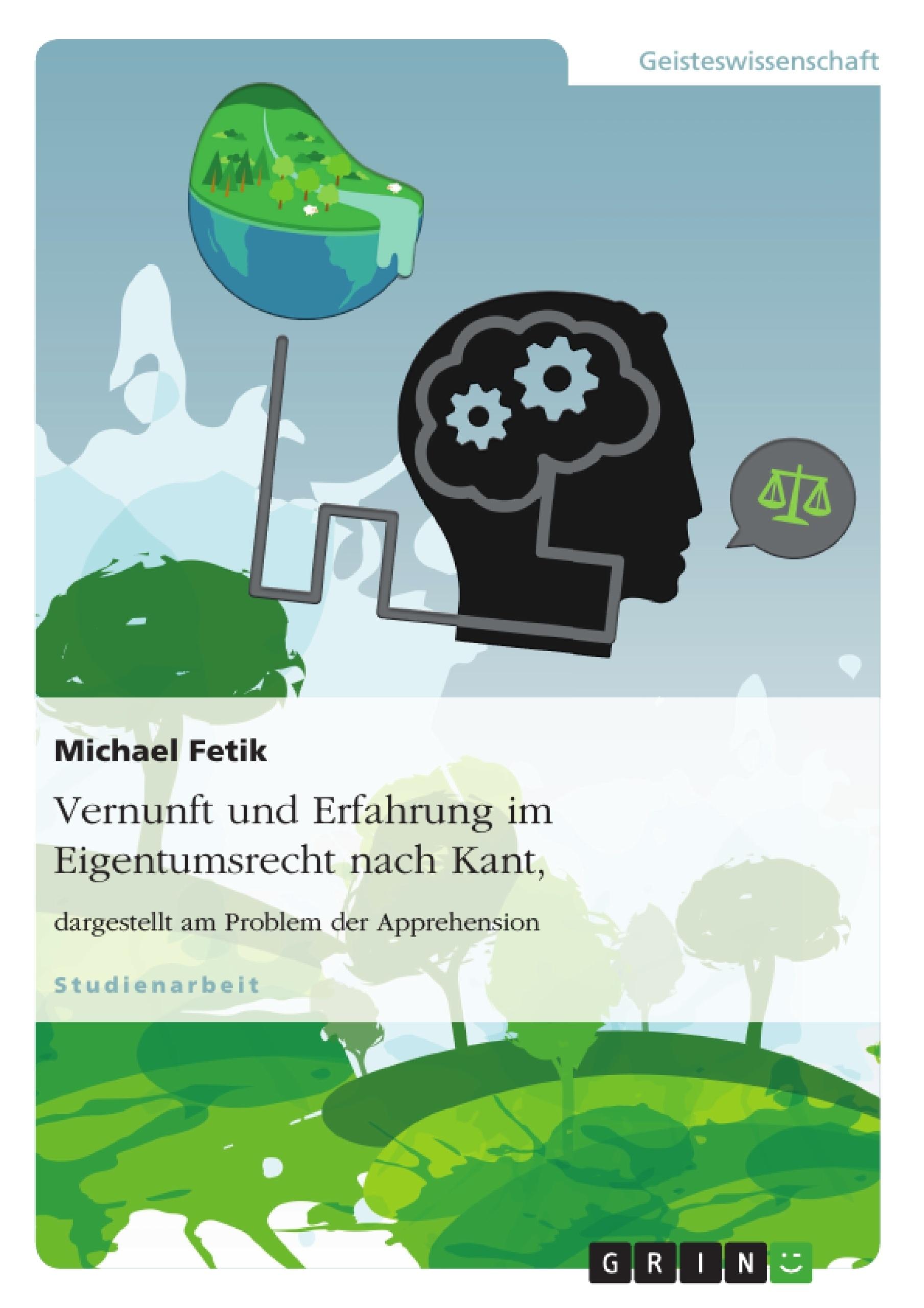 Titel: Vernunft und Erfahrung im Eigentumsrecht nach Kant, dargestellt am Problem der Apprehension