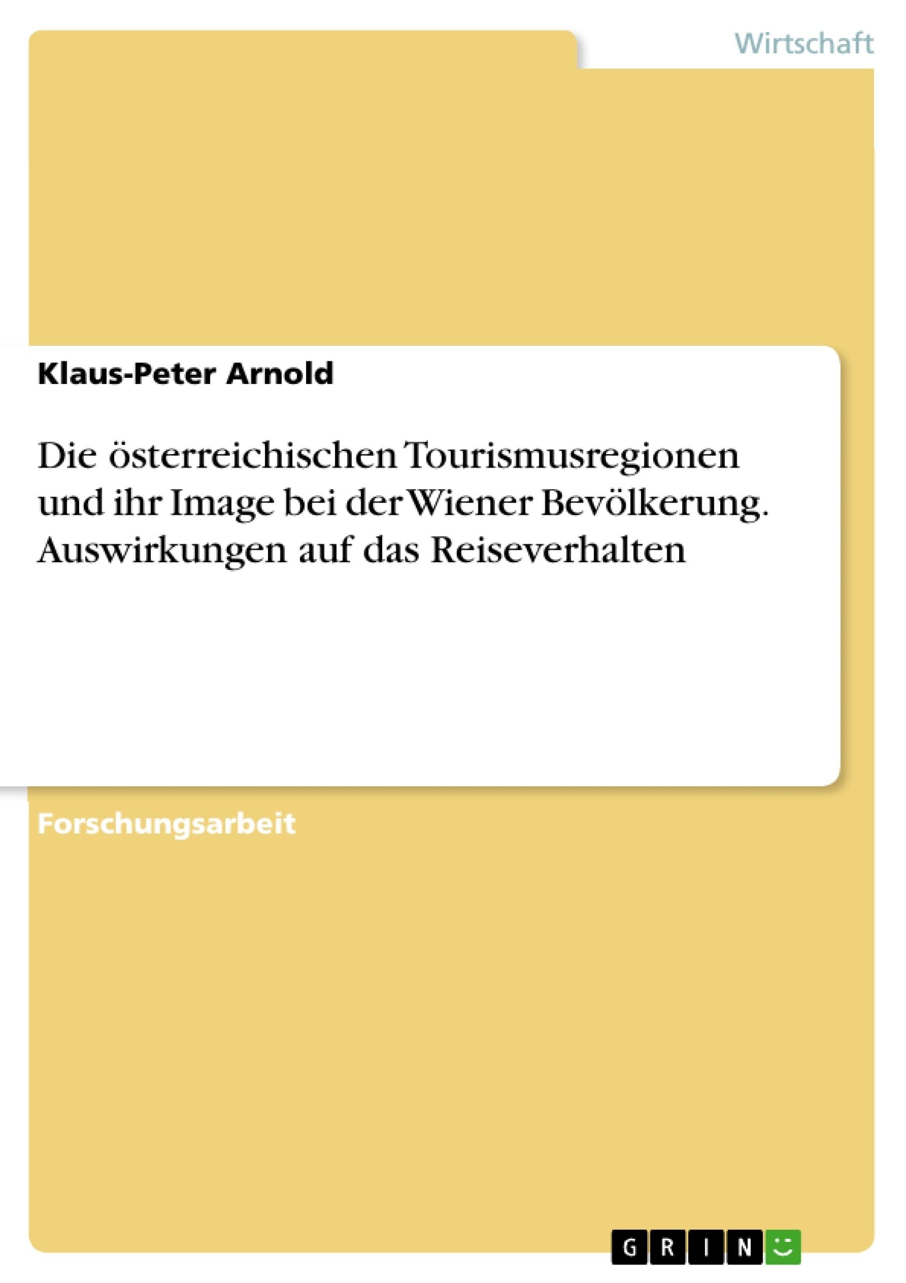 Titel: Die österreichischen Tourismusregionen und ihr Image bei der Wiener Bevölkerung. Auswirkungen auf das Reiseverhalten