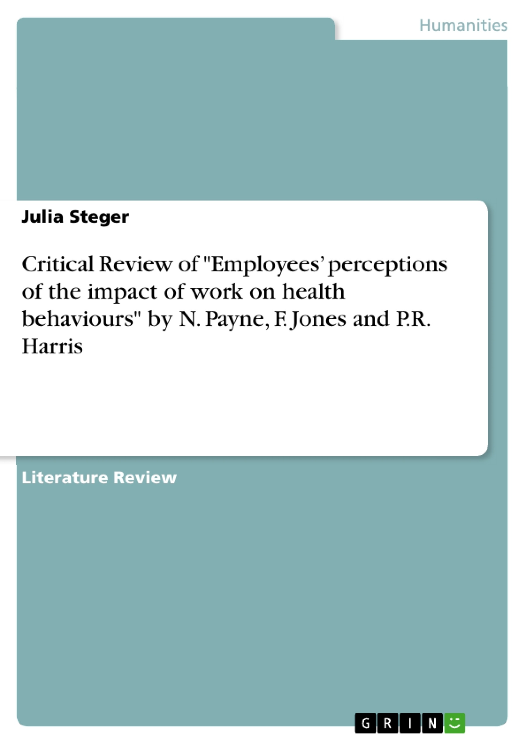 "Title: Critical Review of ""Employees' perceptions of the impact of work on health behaviours"" by N. Payne, F. Jones and P.R. Harris"