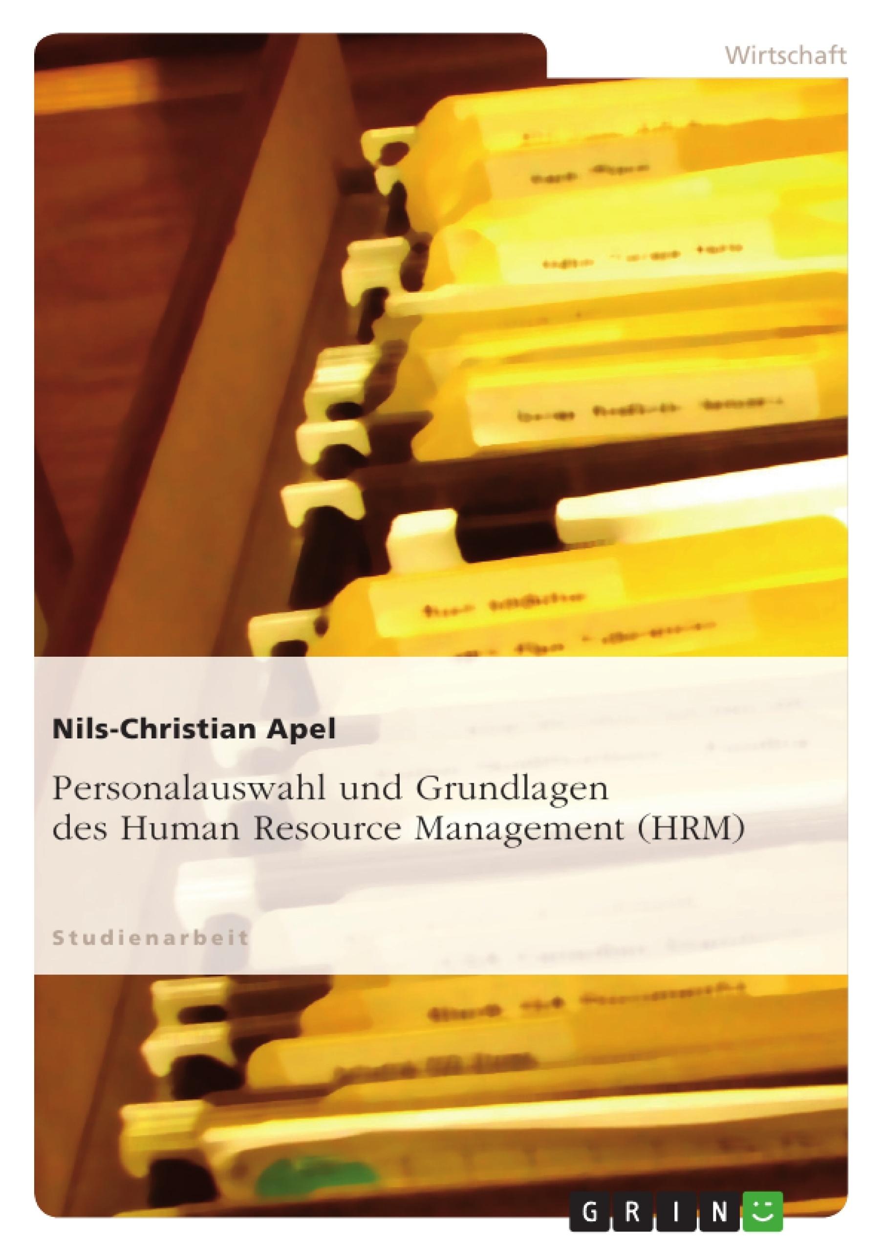 Titel: Personalauswahl und Grundlagen des Human Resource Management (HRM)